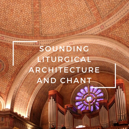Sounding-Liturgical-Architecture-and-Chant-1.jpg