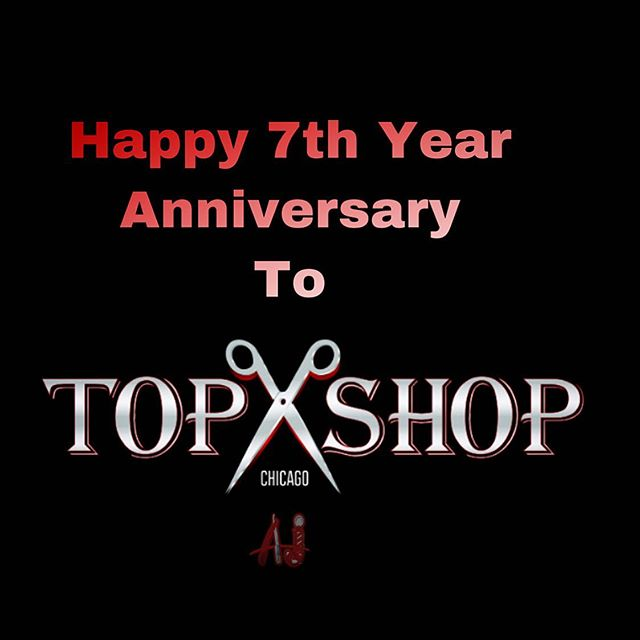 Happy 7th Year Anniversary to @TopShopChicago year after year it's always a blessing to grow with our clients that become family! TOP✂️SHOP CHICAGO