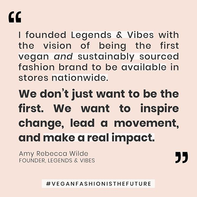 We want to inspire change change, lead a movement, and make a real impact. #VeganFashionIsTheFuture