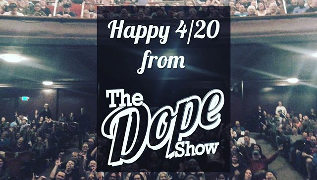 Happy 4/20 from the Dope Show!  We are so pumped that nearly 1000 people came out to our two shows today!  Tacoma Comedy Club & Everett Historical Theater thank you so much!  Shout out to Mary Mart and Phat Panda for helping us get the word out!