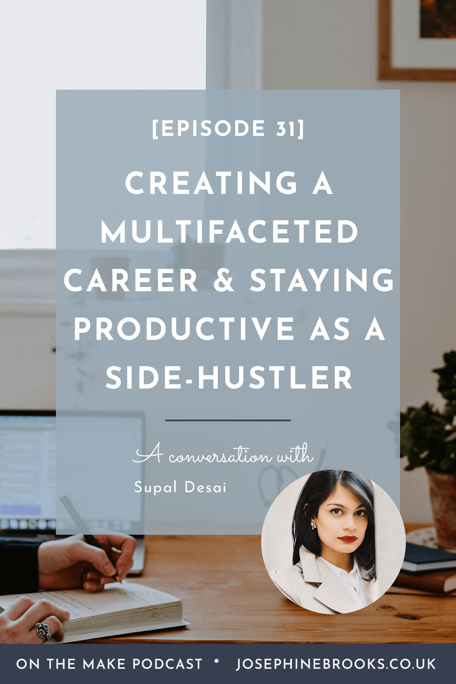 On the Make Episode 31 - Creating a Multifaceted Career & staying productive as a side-hustler with Supal Desai