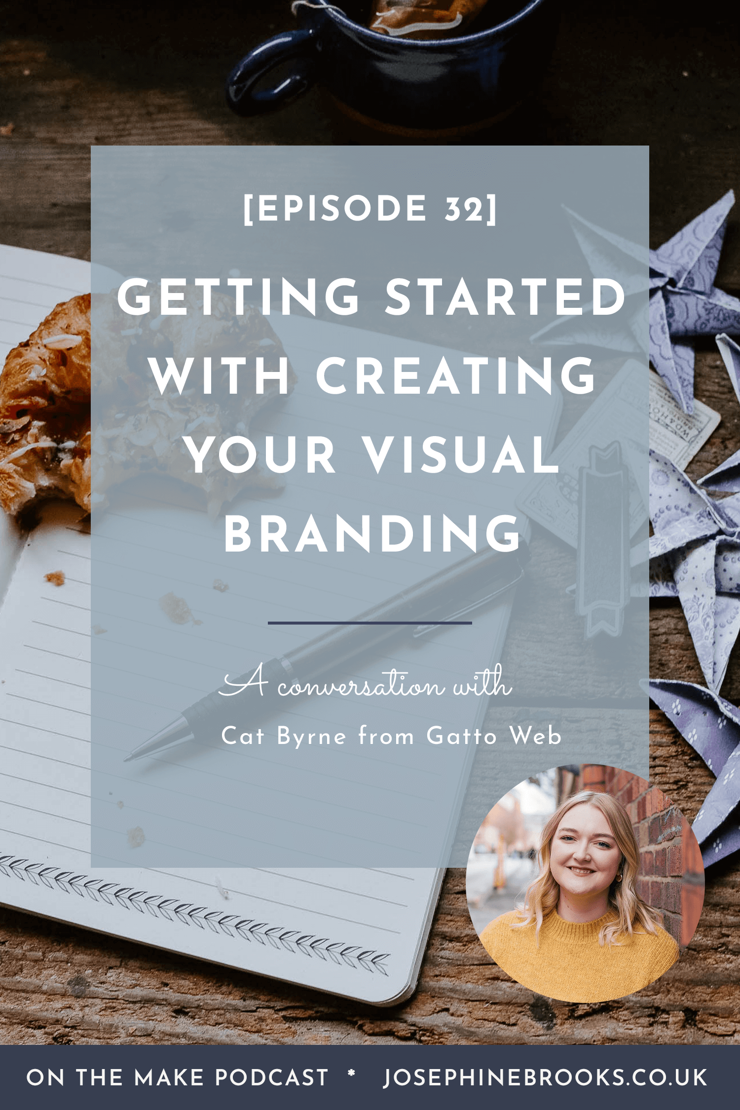 Getting started with your visual branding - Episode 32 of On The Make podcast with Cat Byrne, hosted by ~Josephine Brooks