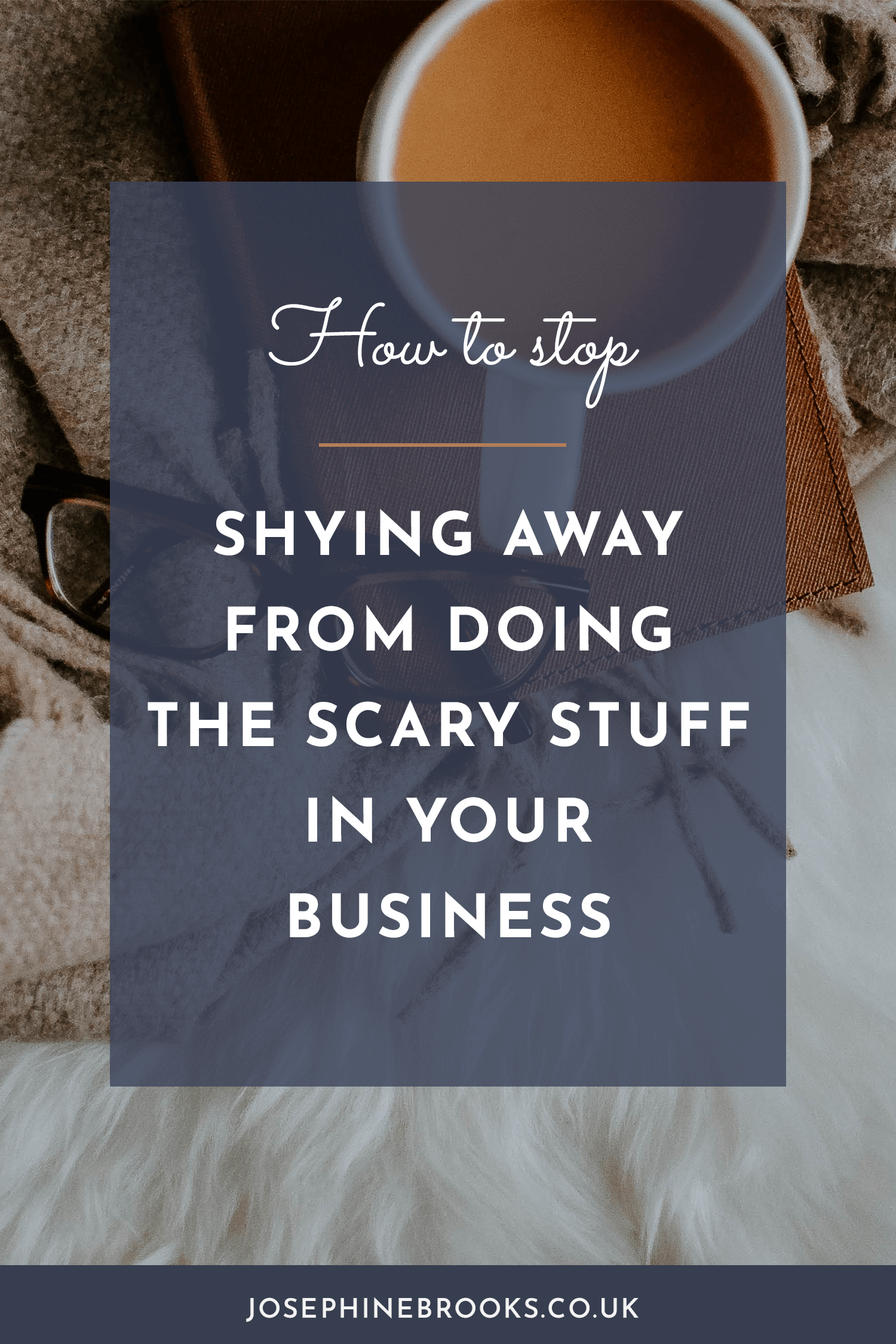 How to stop shying away from doing the scary stuff in your business