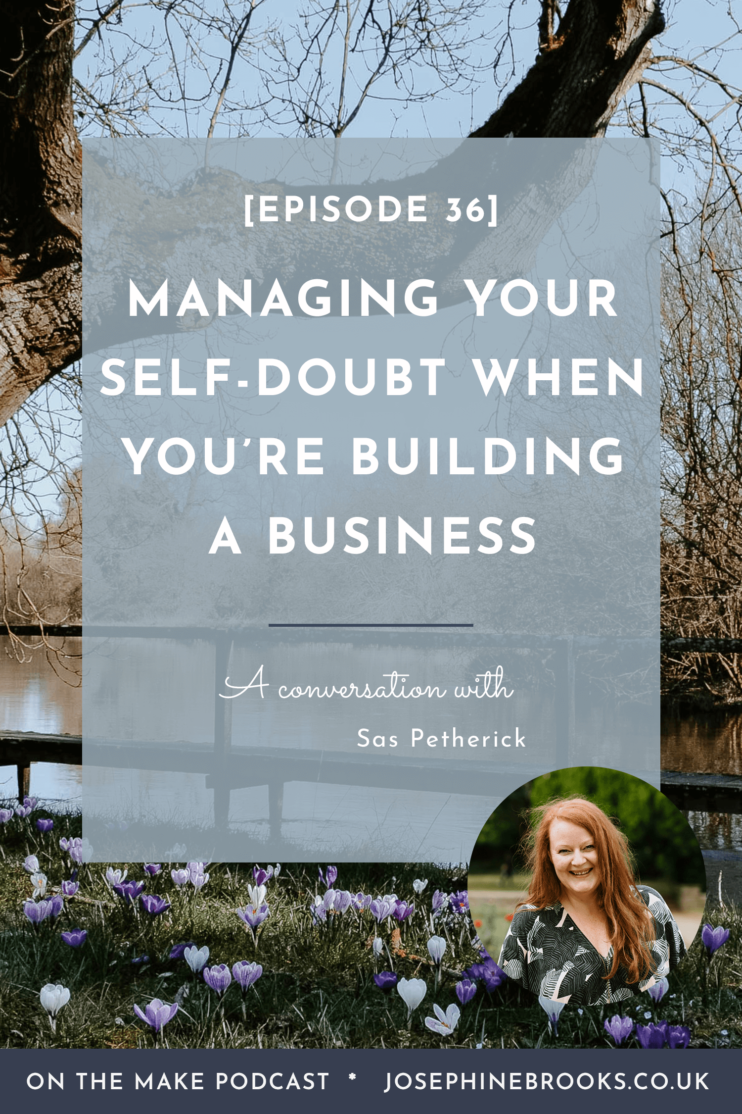 Managing your self-doubt when you're building a business | On the Make podcast hosted by Josephine Brooks, episode 36 with Sas Petherick