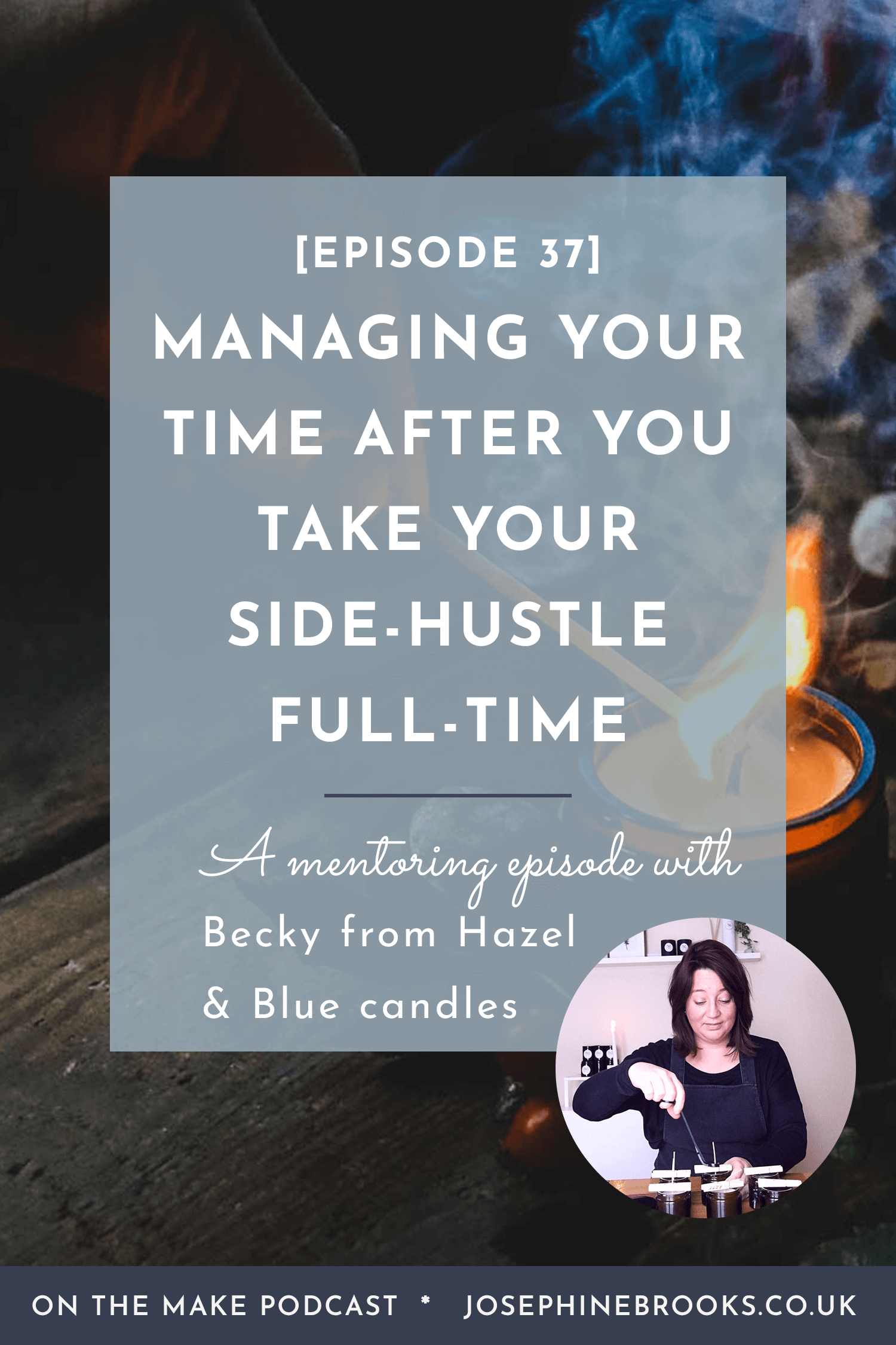 [37] On Managing Your Time Effectively After You Take Your Side-Hustle Full-Time with Becky from Hazel & Blue Candles - Episode 37 of On The Make podcast hosted by Josephine Brooks