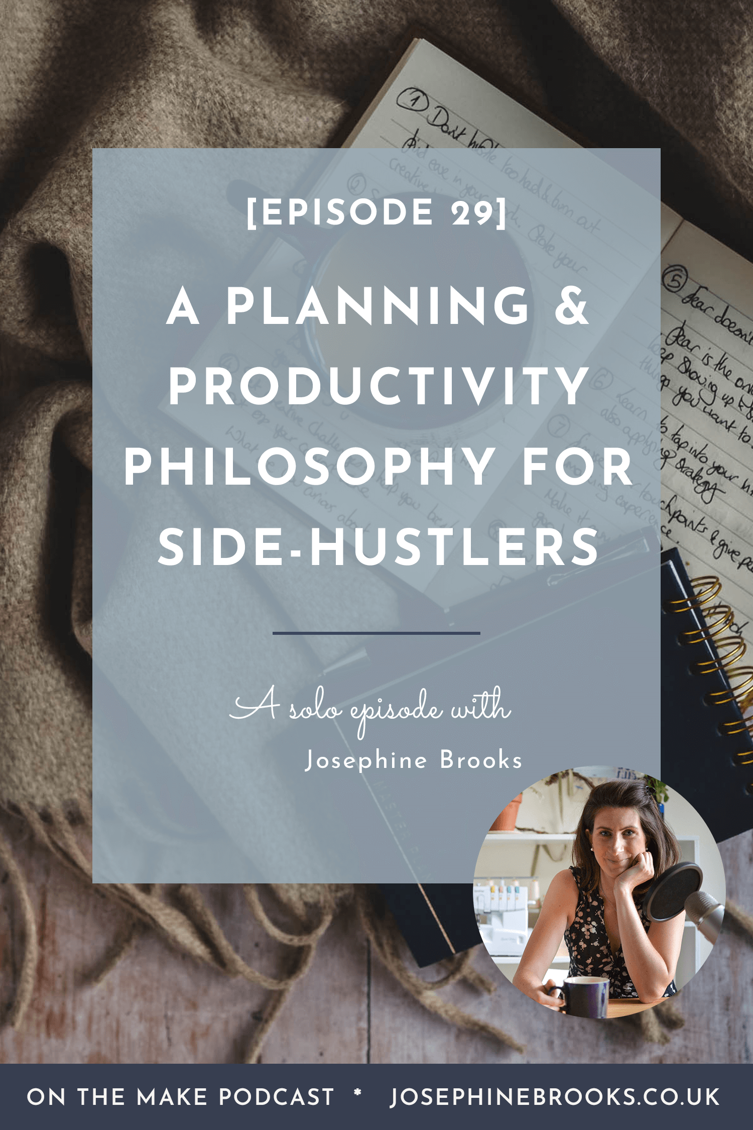 A Planning & Productivity philosophy for side-hustlers Episode 29 of On The Make podcast with Josephine Brooks
