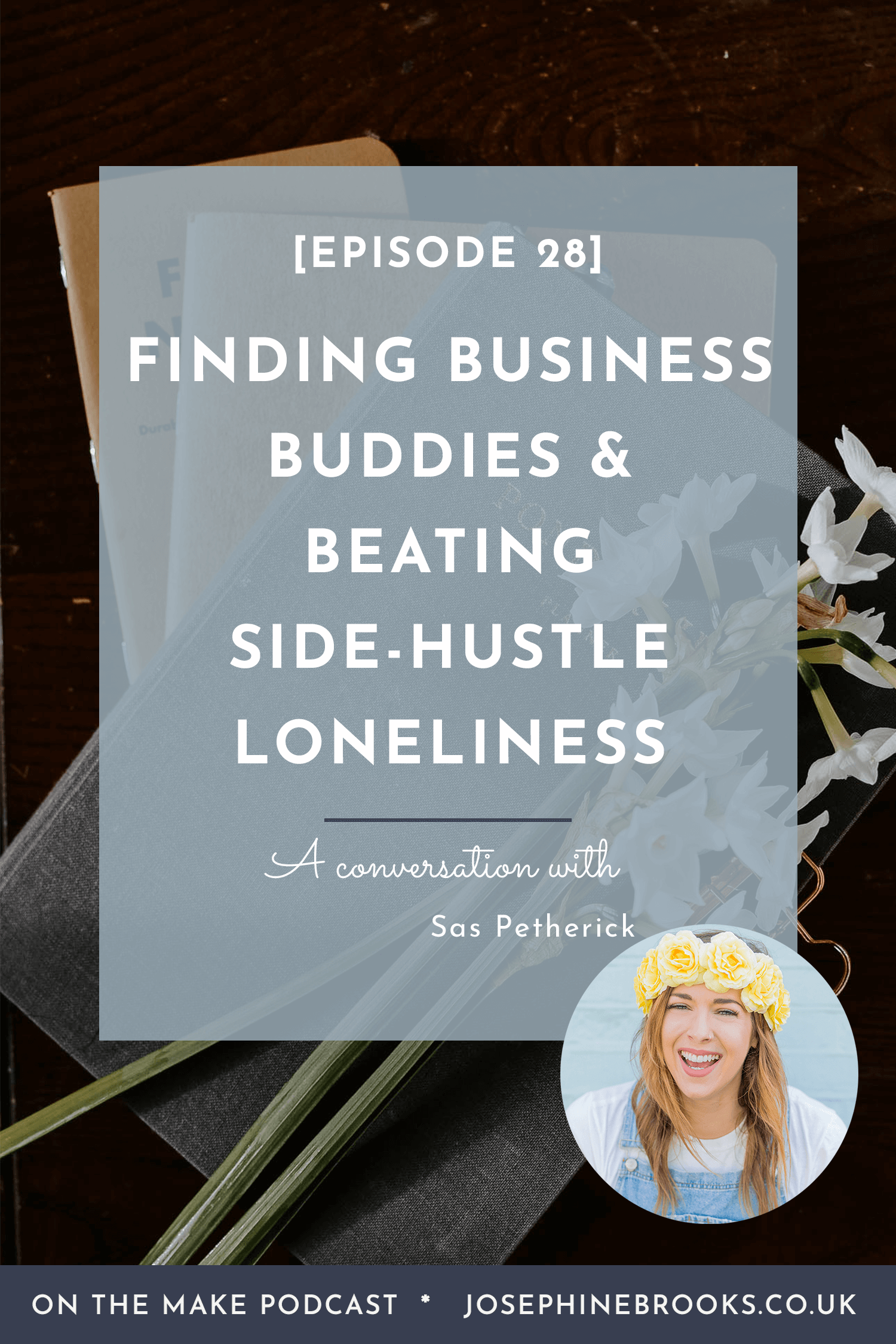 Finding Business Buddies and Beating Solo-Business-Owner Loneliness with Gemma Scopes - One The Make podcast episode 28 hosted by Josephine Brooks