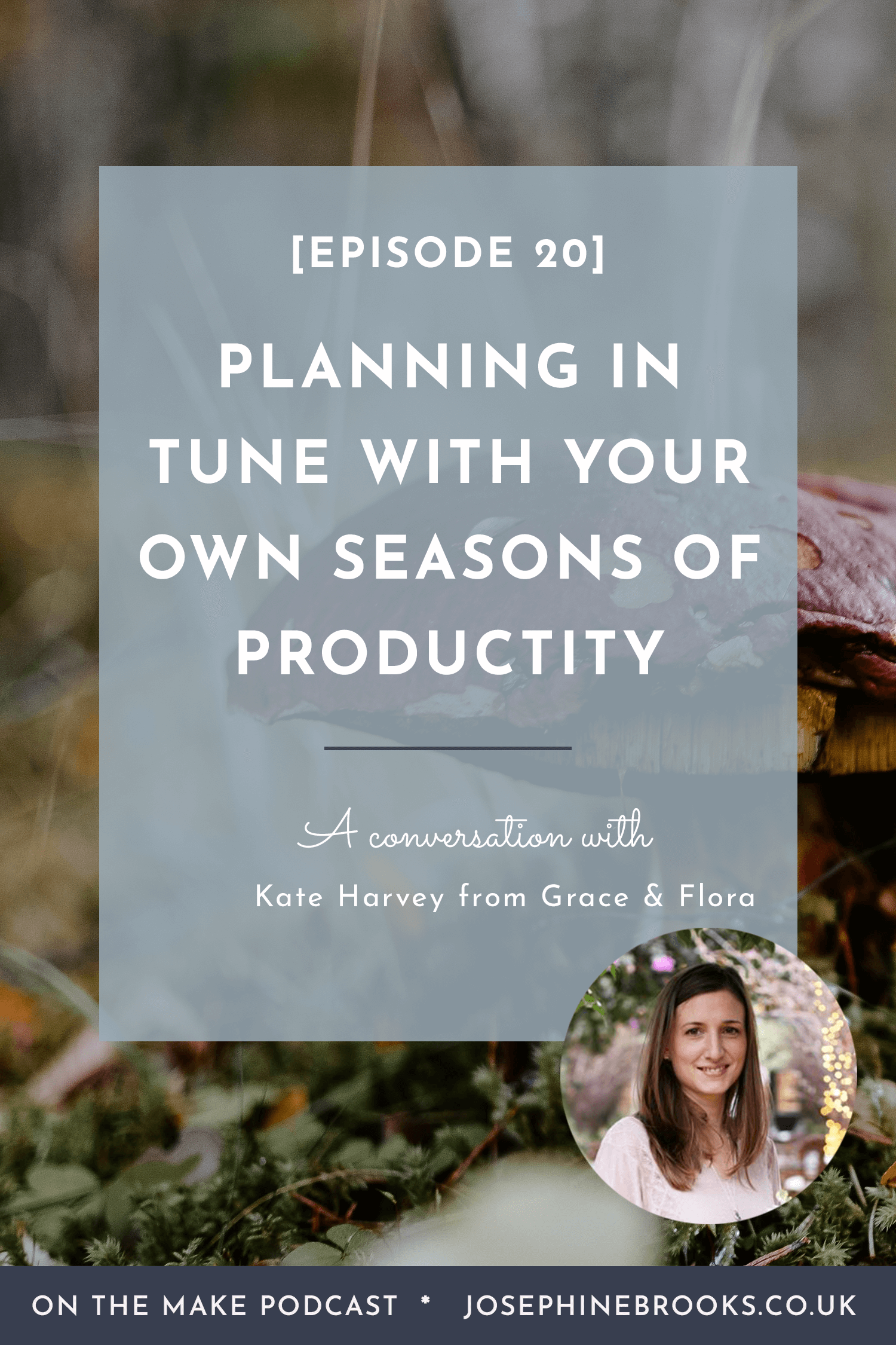 Planning in Tune with Your Seasons and Reflecting on Your Achievements with Kate Harvey from Grace & Flora | On The Make podcast with Josephine Brooks