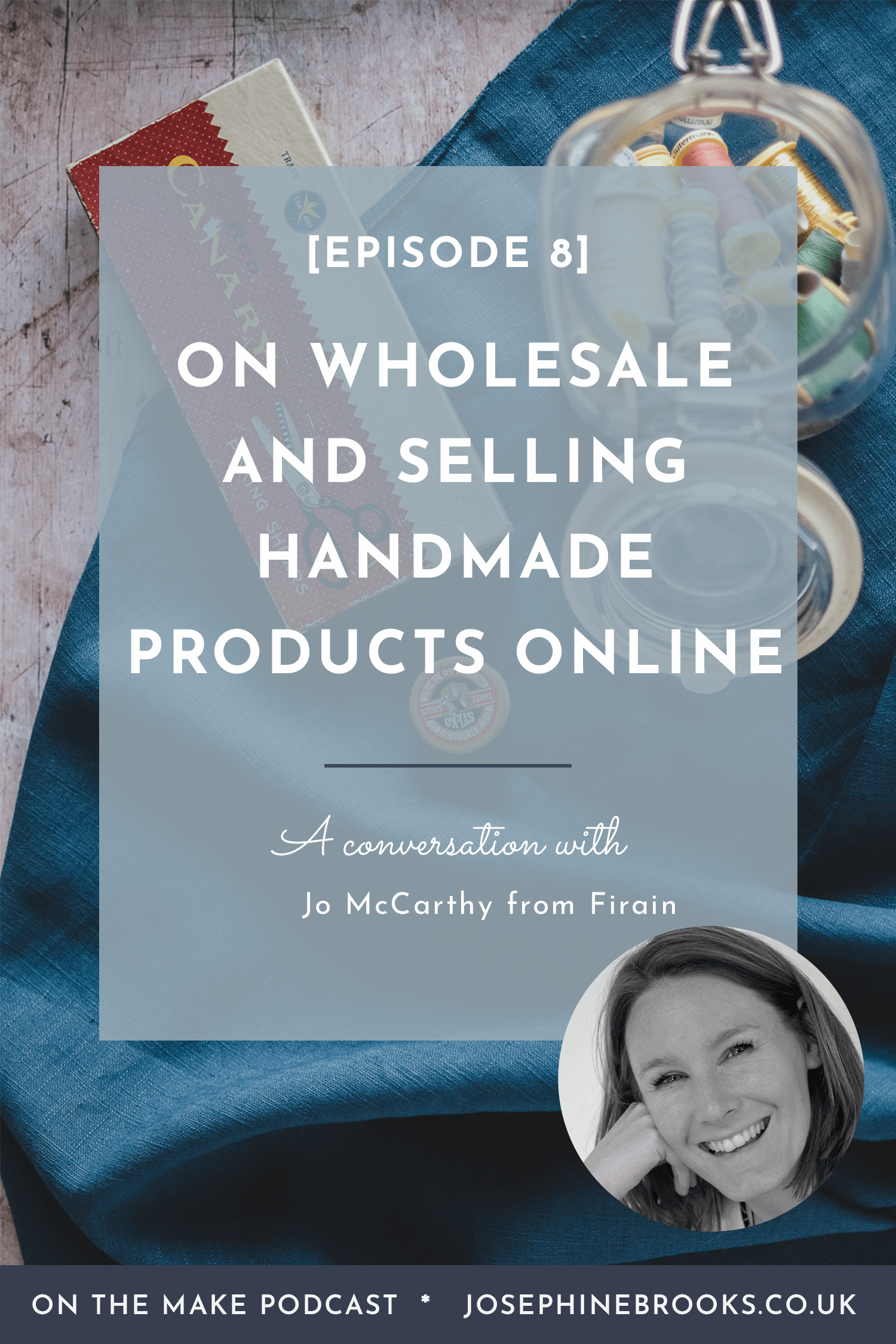 On The Make Podcast episode 8 with Jo McCarthy from Firain on Wholesaling and selling handmade products online, tips on wholesaling for makers, Wholesale know how, Where to start with wholesaling