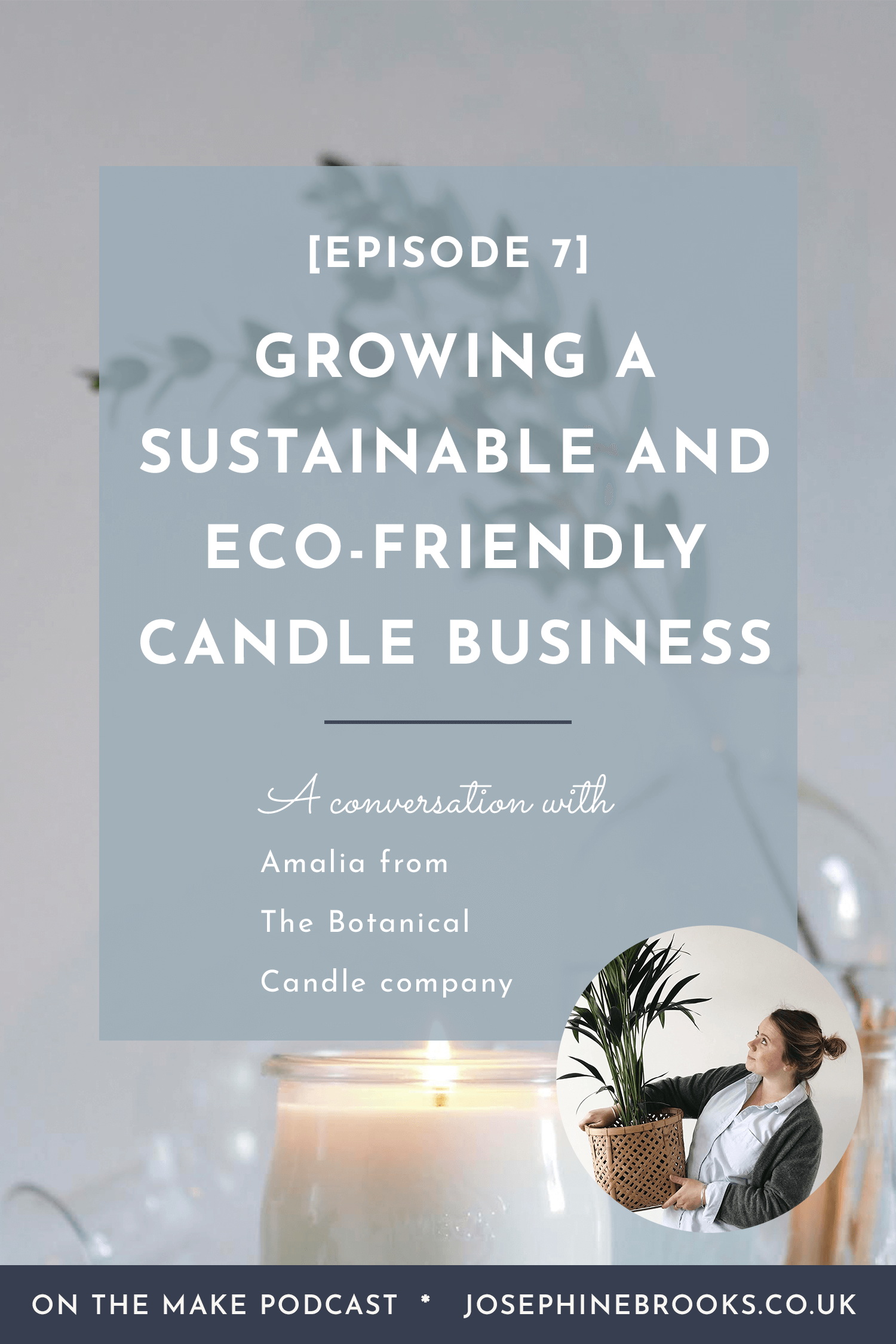 On The Make podcast episode 7 - Amalia from The Botanical Candle Company on opening a bricks and mortar shop, growing a team, using sustainable materials and ecofriendly packaging and growig a candle making company