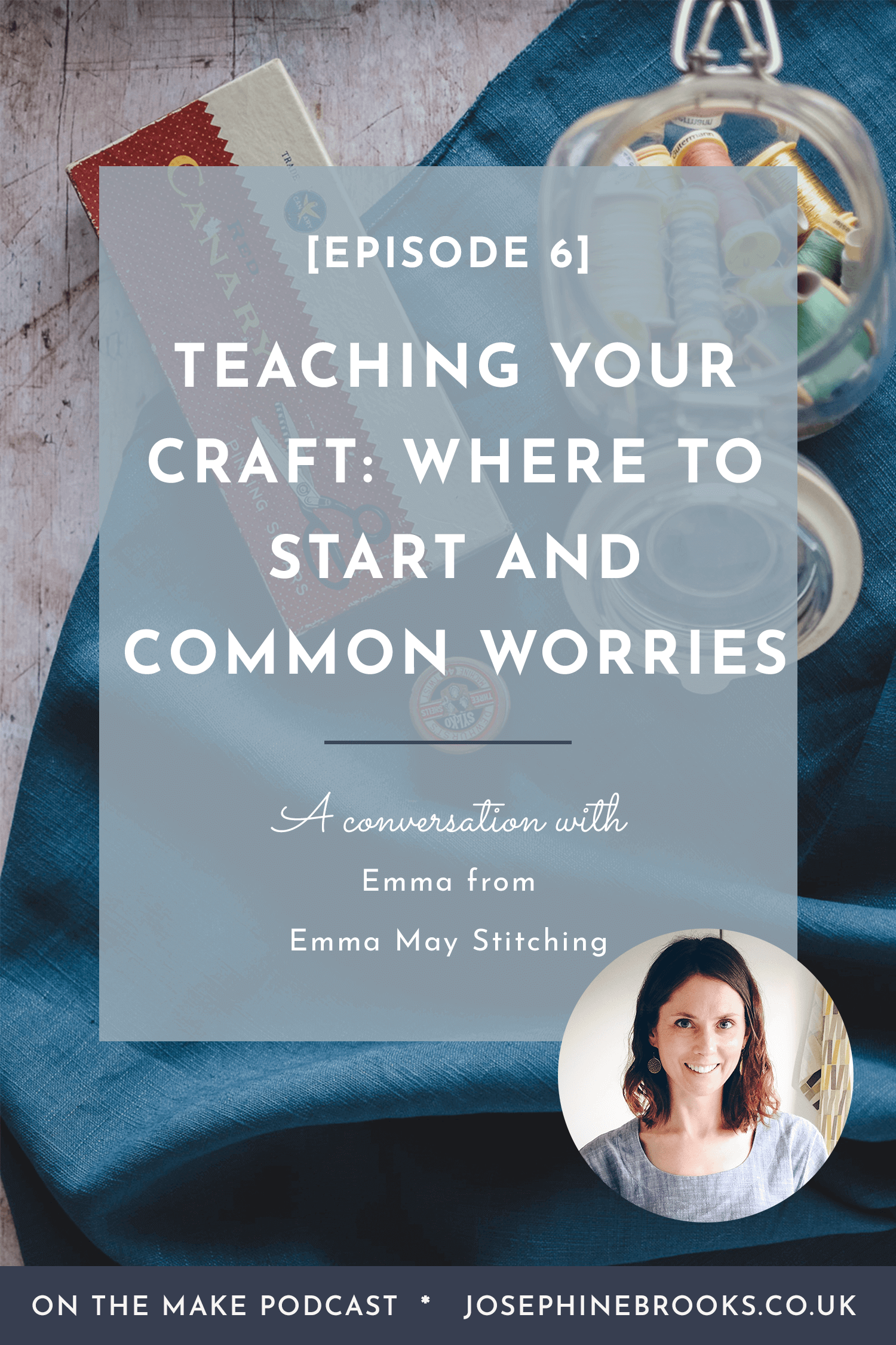 On The Make episode 6 with Emma May Stitching on how to start teaching your craft: Where to start and addressing common worries, how to teach workshops, how to start teaching craft