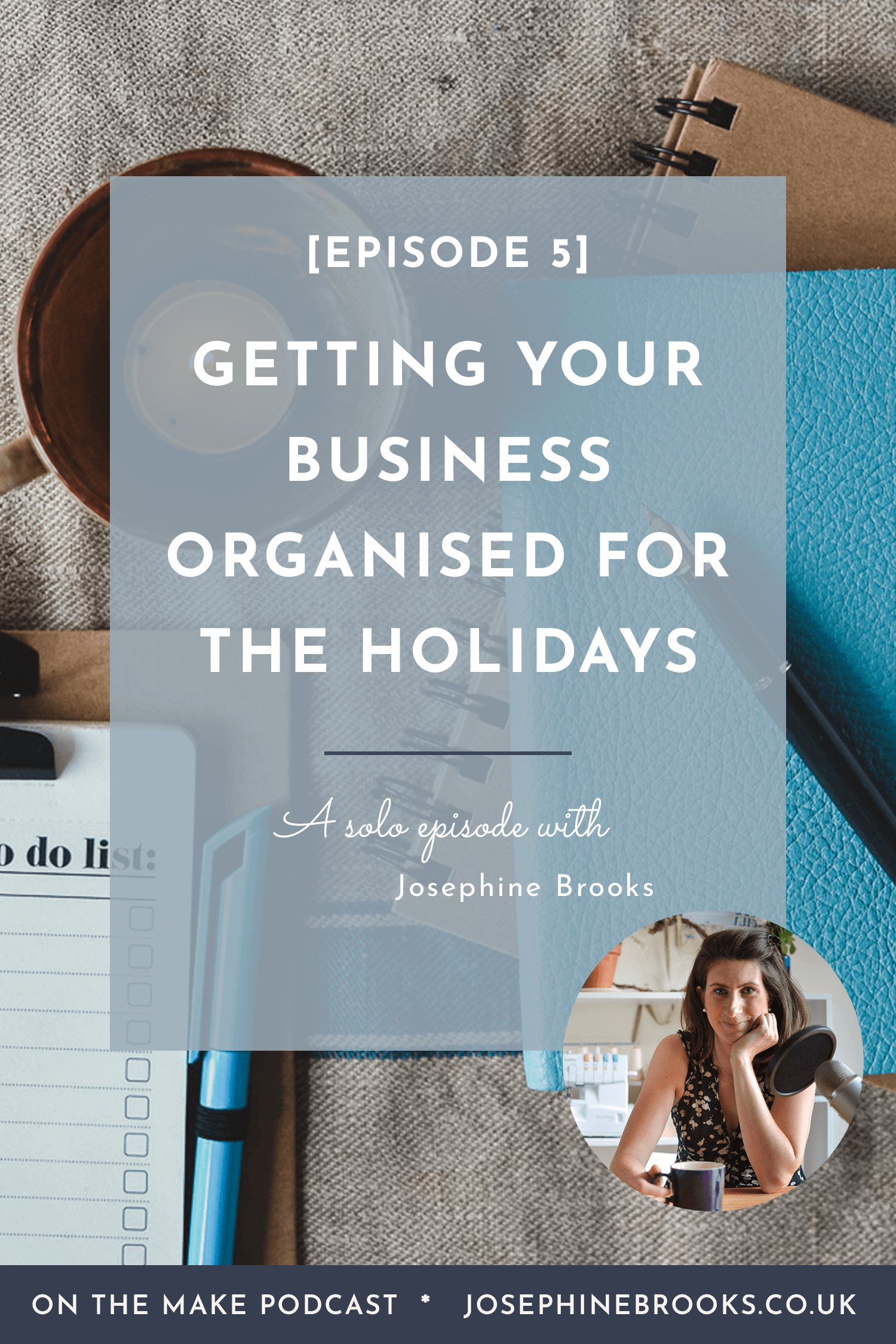 On The Make Episode 5 - Getting Organised for the Busy Season Ahead - Josephine Brooks