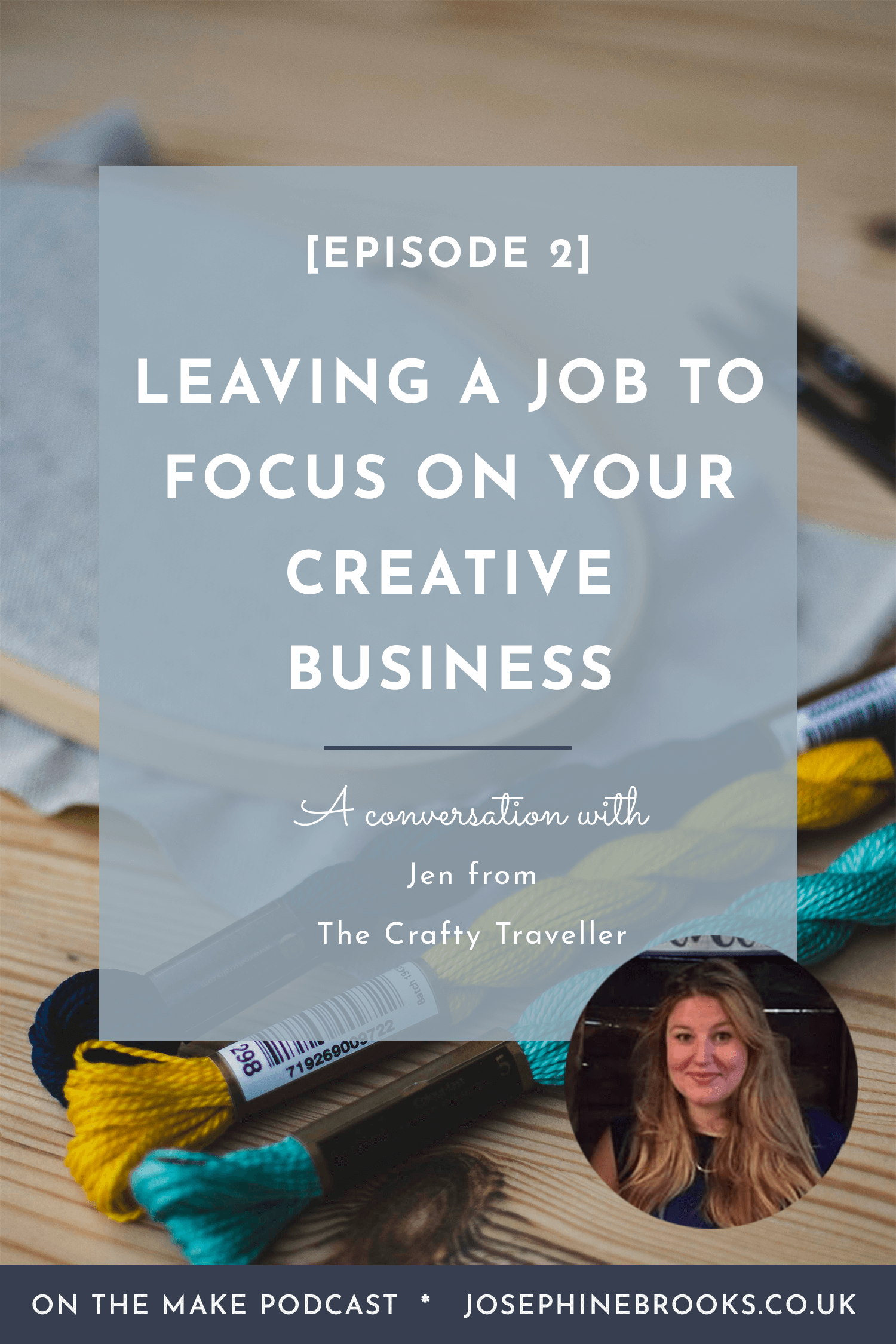 On The Make Podcast Episode 2 with Jen from The Crafty Traveller - leaving employment to focus on your creative business