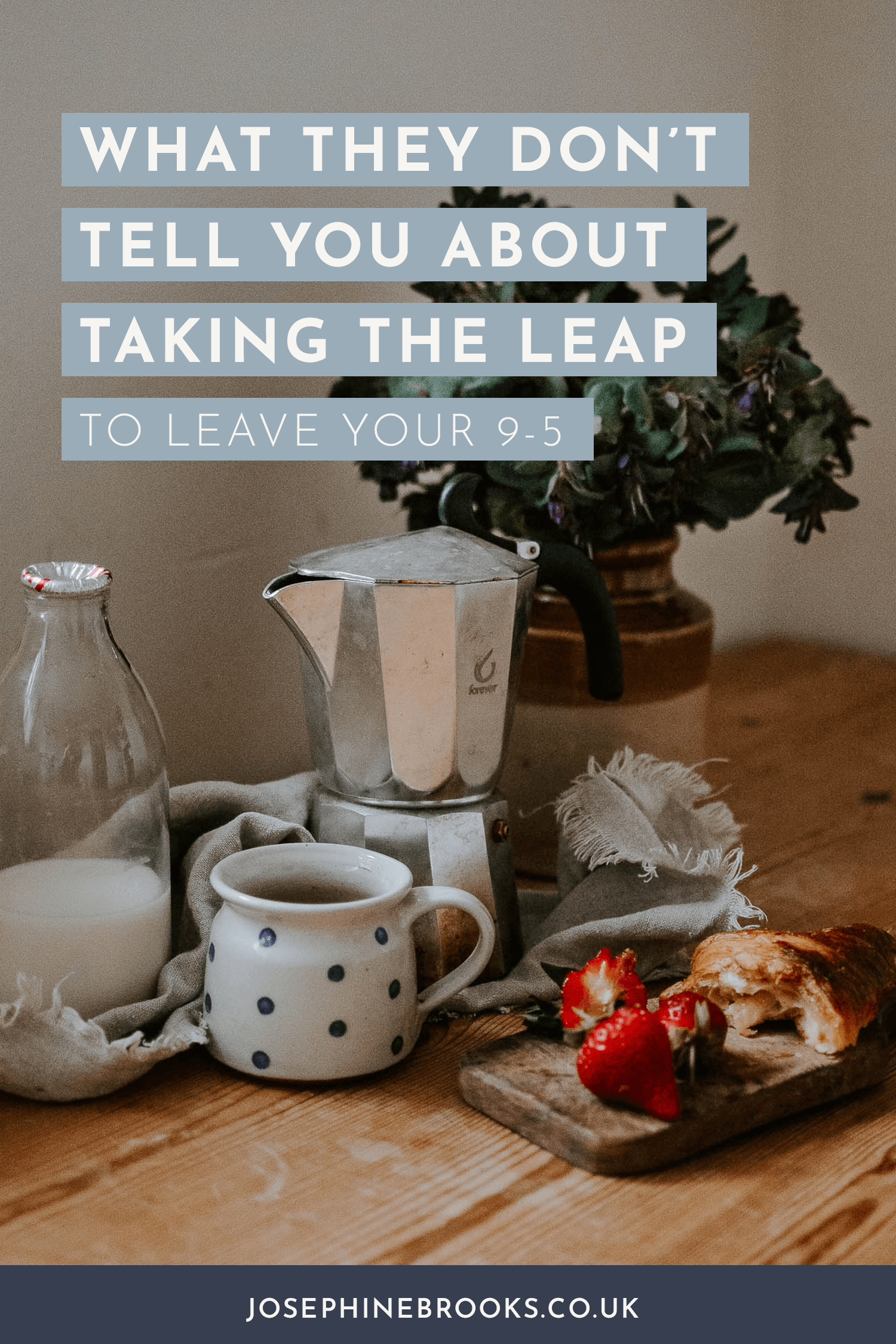 What They Don't Tell You About Taking The Leap To Leave Your 9-5 | Josephine Brooks