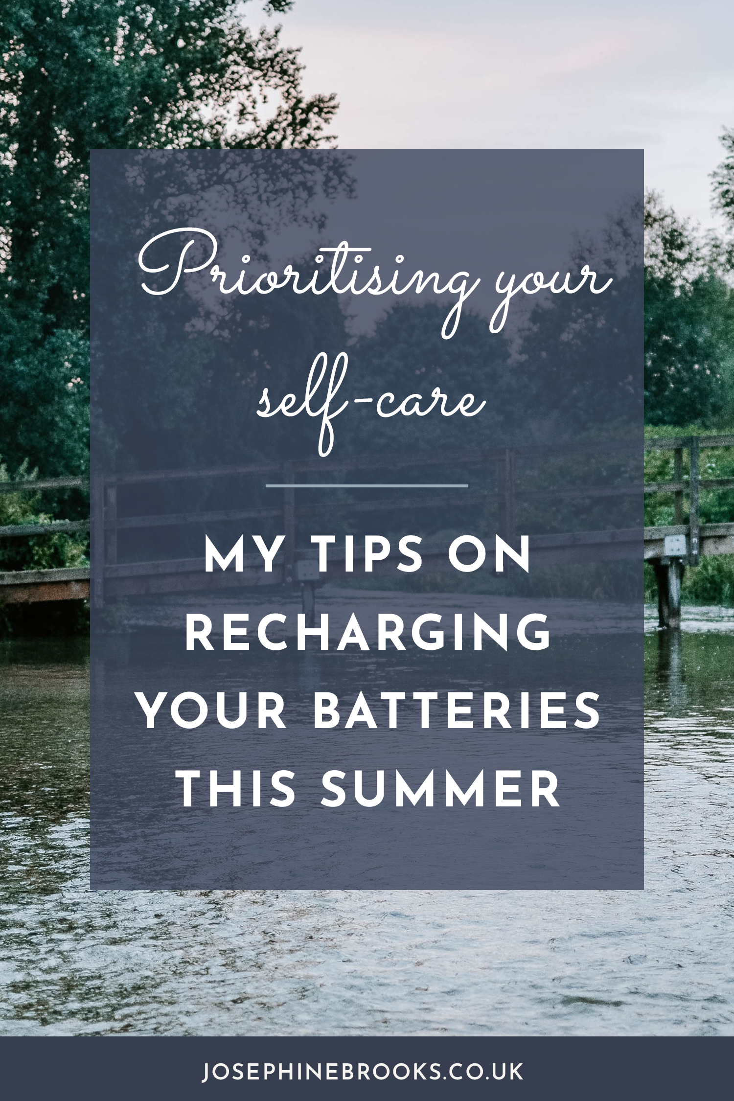 Prioritising your self-care - how to make time for you this summer | Josephine Brooks