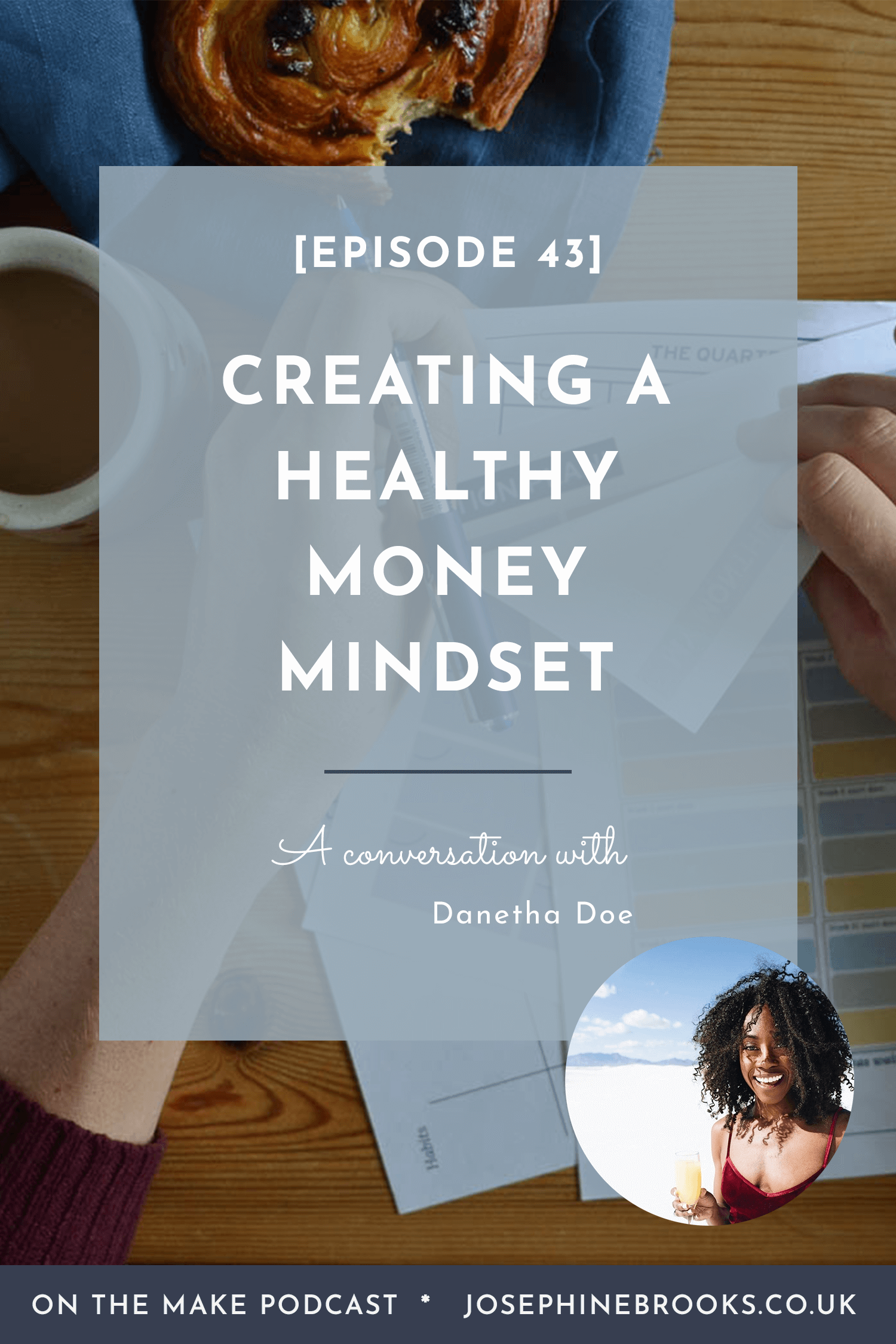 Creating a healthy money mindset with Danetha Doe of Money and Mamosas - Episode 43 of On The Make podcast hosted by Josephine Brooks | Money mindset for business | Getting better with money | How to budget in business | Small business finances | Side-hustle finance