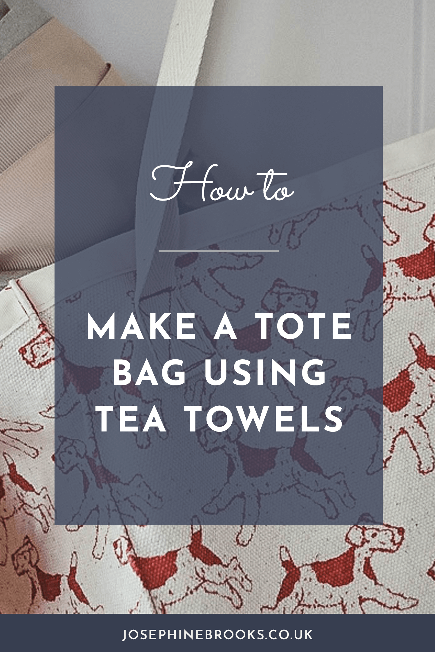How to make a tote bag using tea towels, Easy tote bag sewing pattern, Sew a tote bag | Josephine Brooks