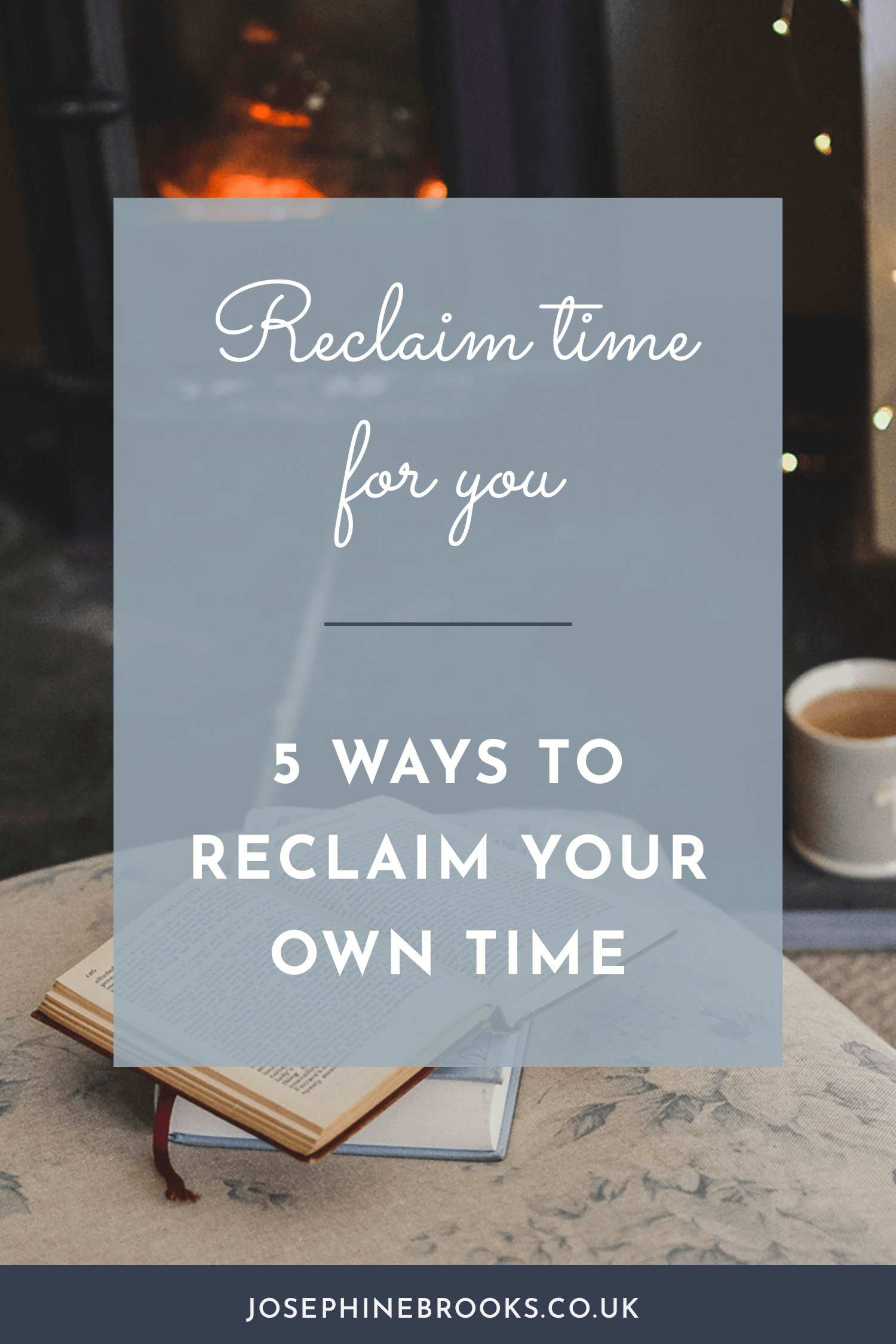 Reclaiming your own time and making more time for your self-care, How to free up more of your time, how to reclaim time | Josephine Brooks