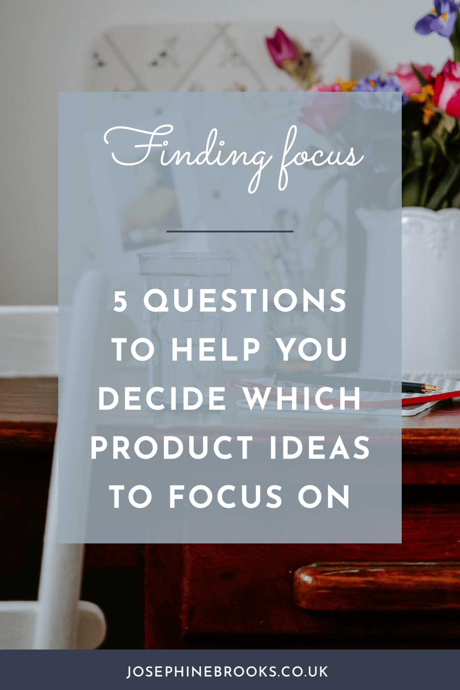 5 questions to help you decide which product and service ideas to focus on, Get clarity on your product mix | Josephine Brooks
