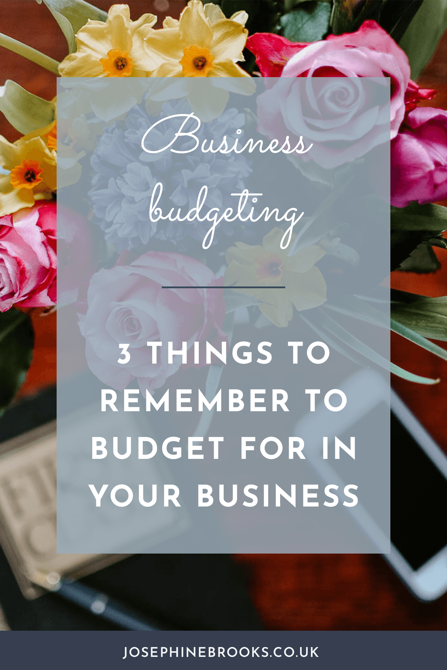 Business budgeting, three things you need to remember to budget for in your business | Josephine Brooks