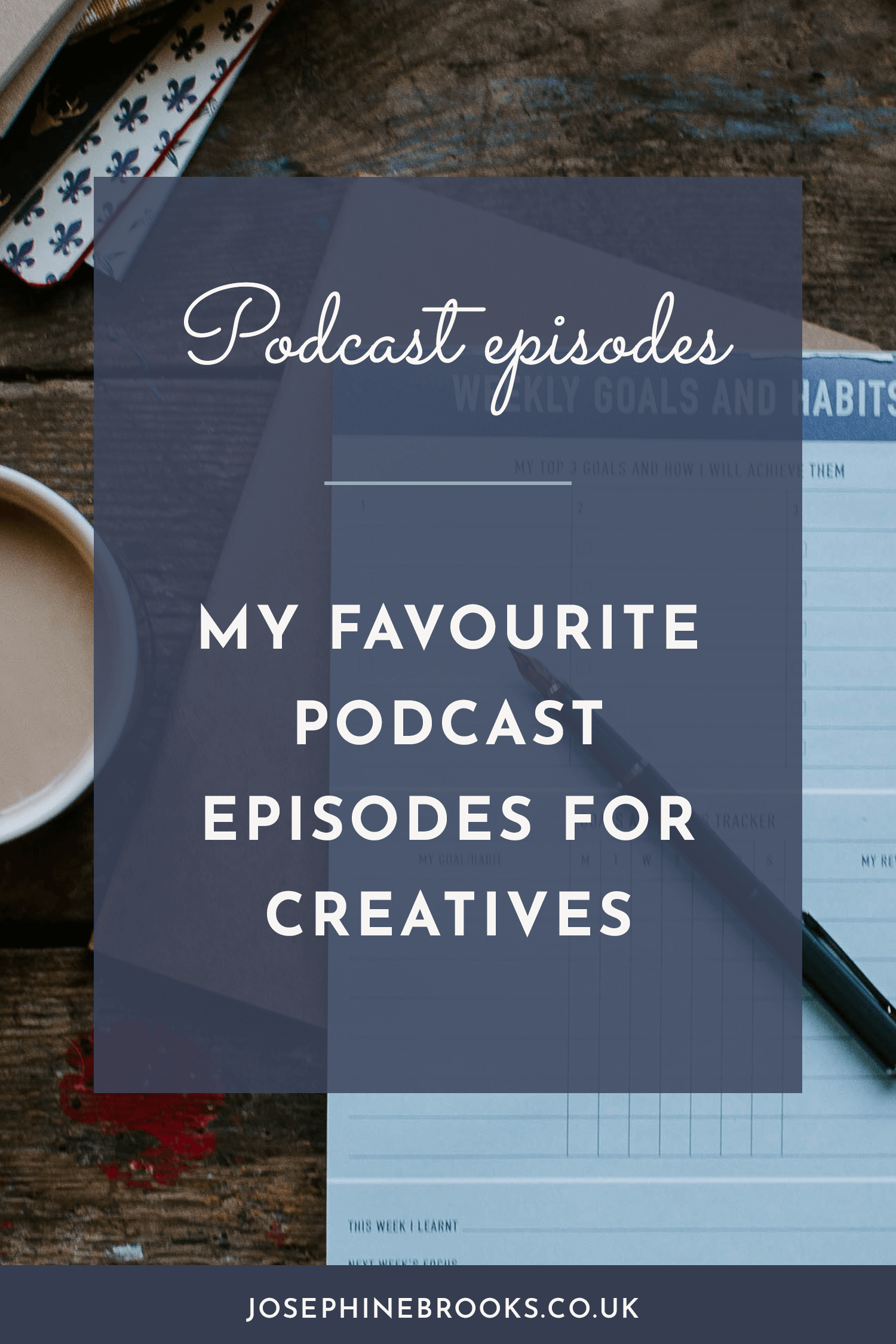 My favourite podcast episodes for creatives, Podcast recommendations, Podcasts for creatives, creative business podcast | Josephine Brooks