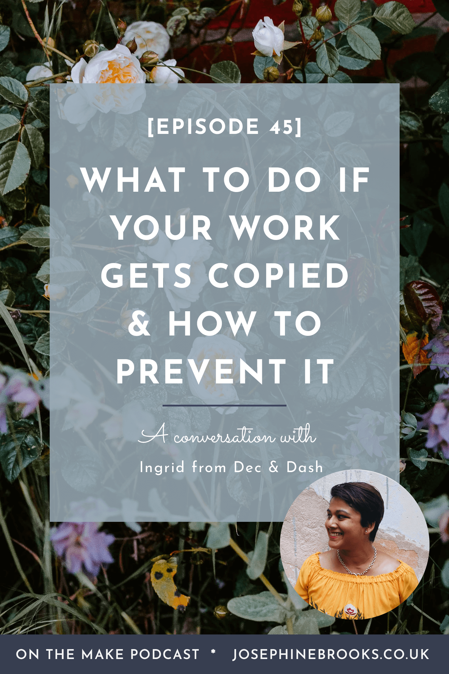 What To Do If Your Work Gets Copied & How to Prevent It with Ingrid from Dec & Dash legal consulting - Episode 45 of On The Make Podcast hosted by Josephine Brooks
