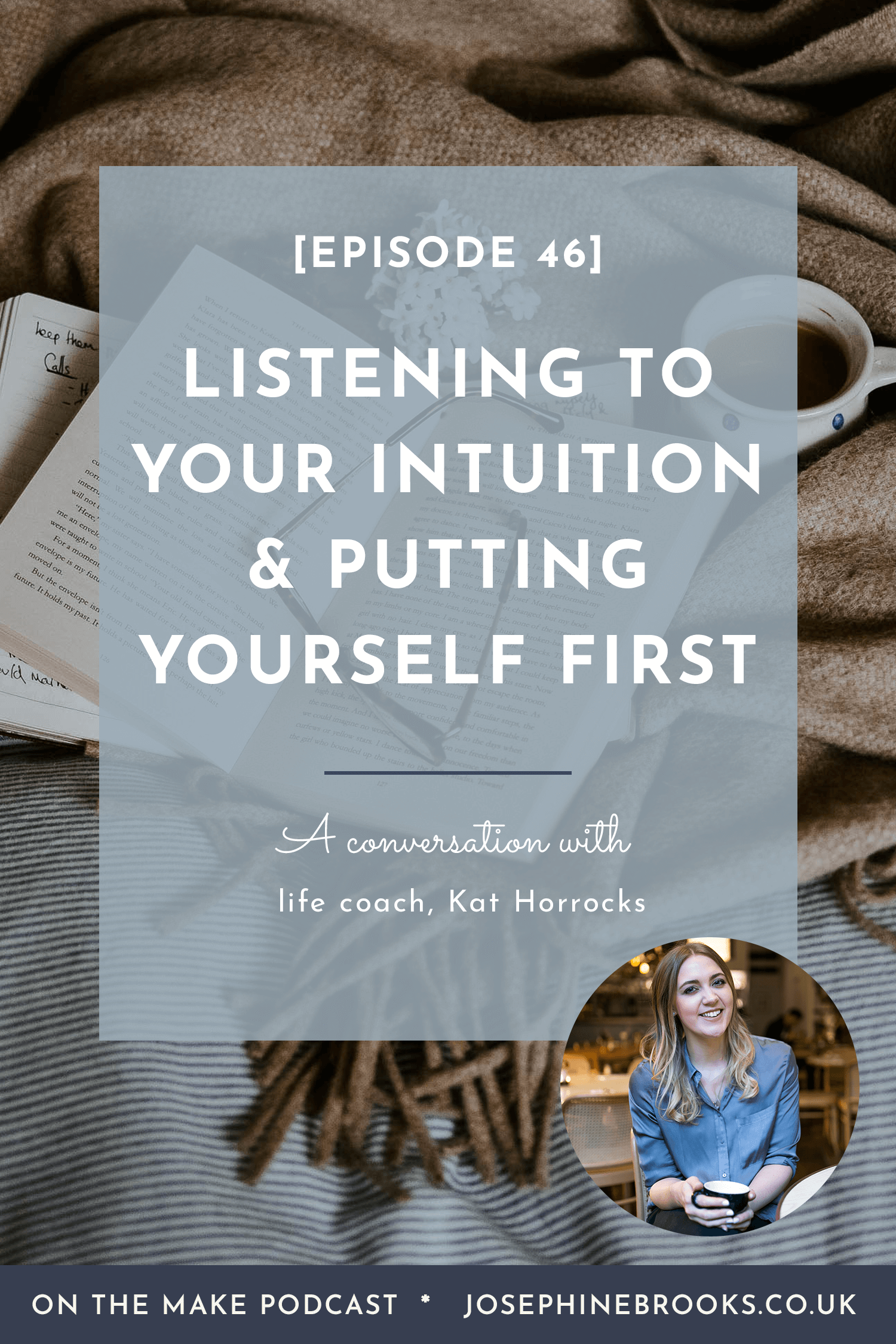 Listening to your intuition & putting yourself first with Kat Horrocks - Episode 46 of On The Make podcast hosted by Josephine Brooks