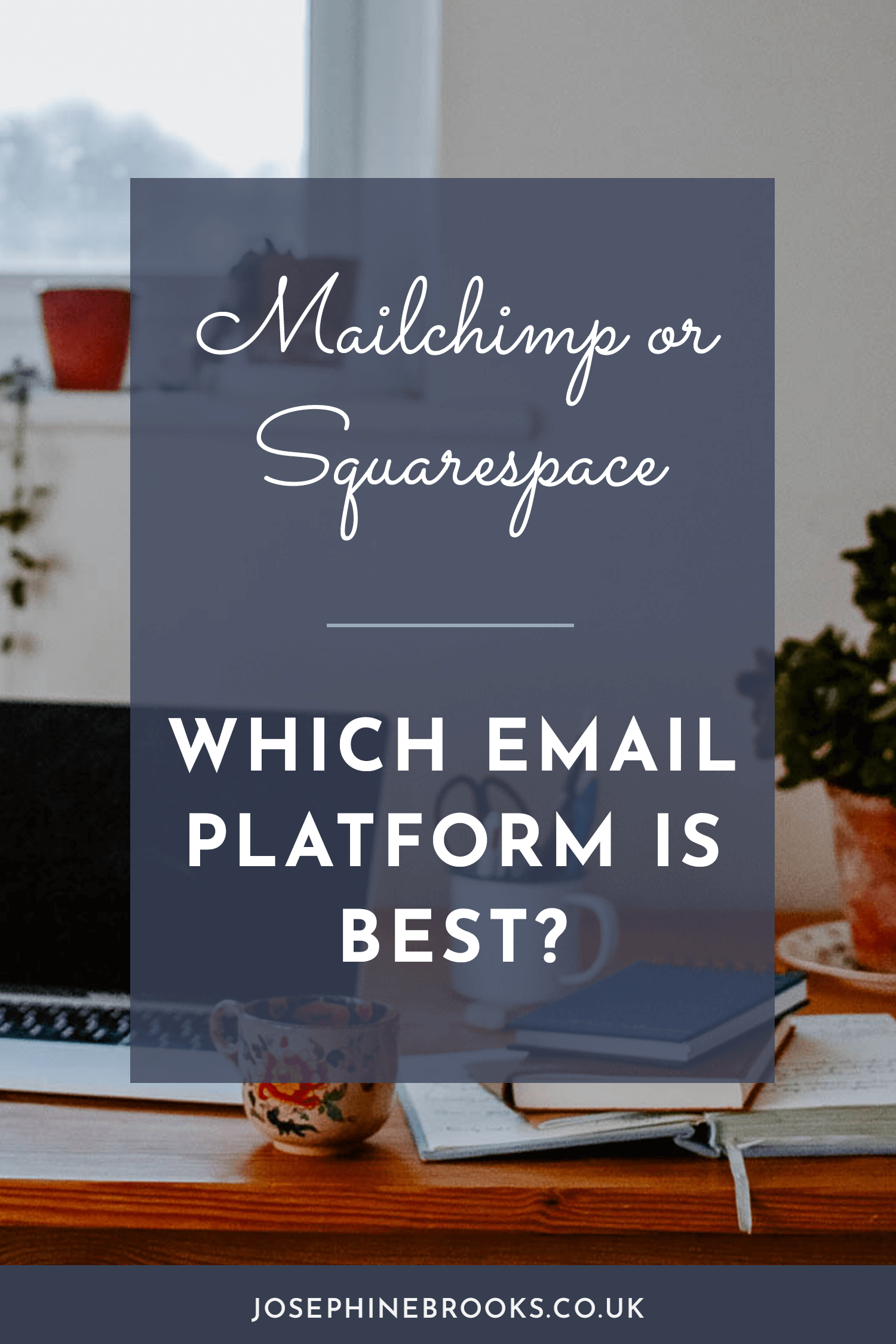 Mailchimp or Squarespace email campaigns, which email newsletter provider is best | Josephine Brooks