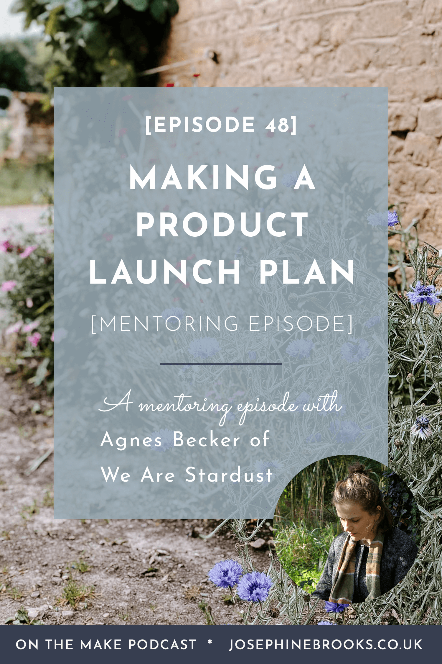 Creating A Launch Plan [Mentoring Episode] with Agnes Becker of We Are Stardust - Episode 48 of On The Make Podcast - Josephine Brooks