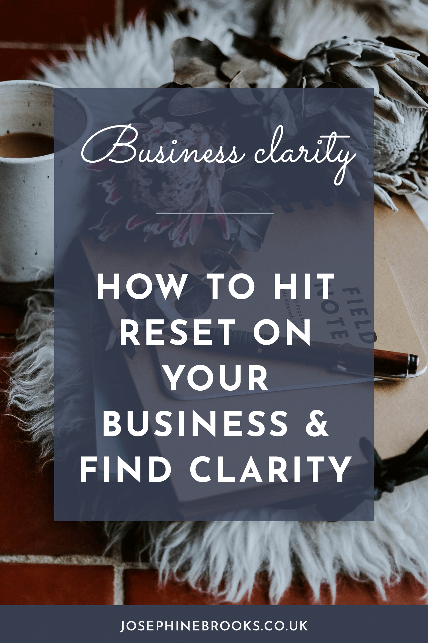 How to hit reset on your business and find business clarity | Josephine Brooks
