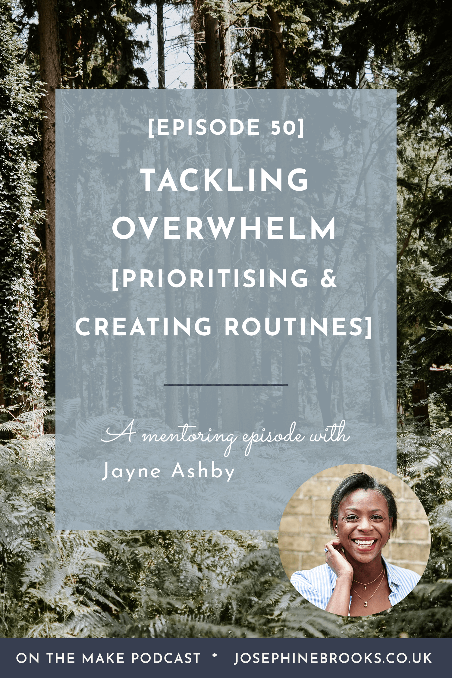 Tackling Overwhelm Through Prioritising and Crerating a Routine - Episode 50 of On The Make / Make a Plan, Make it Happen podcast hosted by Josephine Brooks