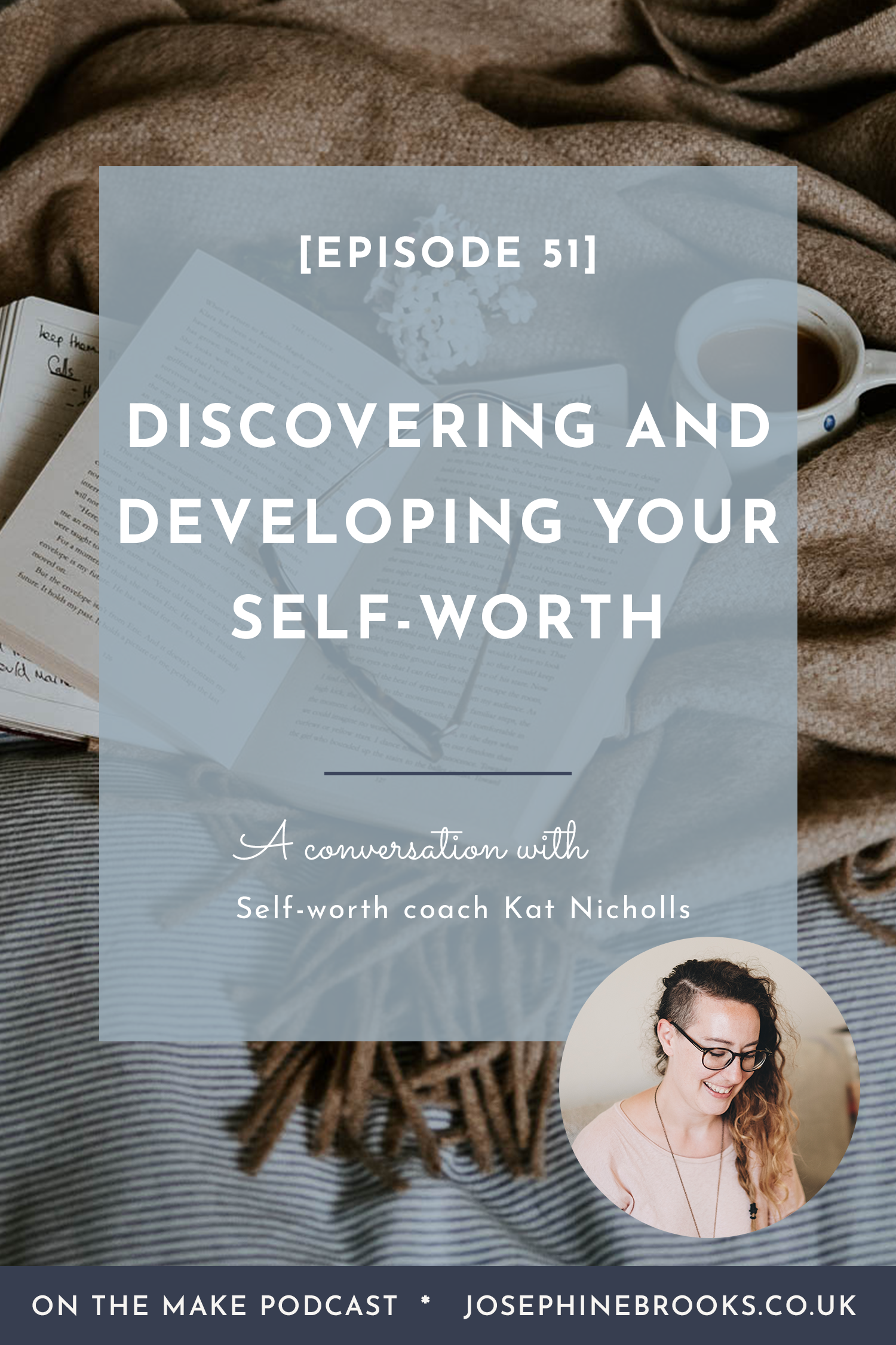 Discovering and developing your self worth with Kat Nicholls | Episode 52 of On The Make podcast hosted by Josephine Brooks.png