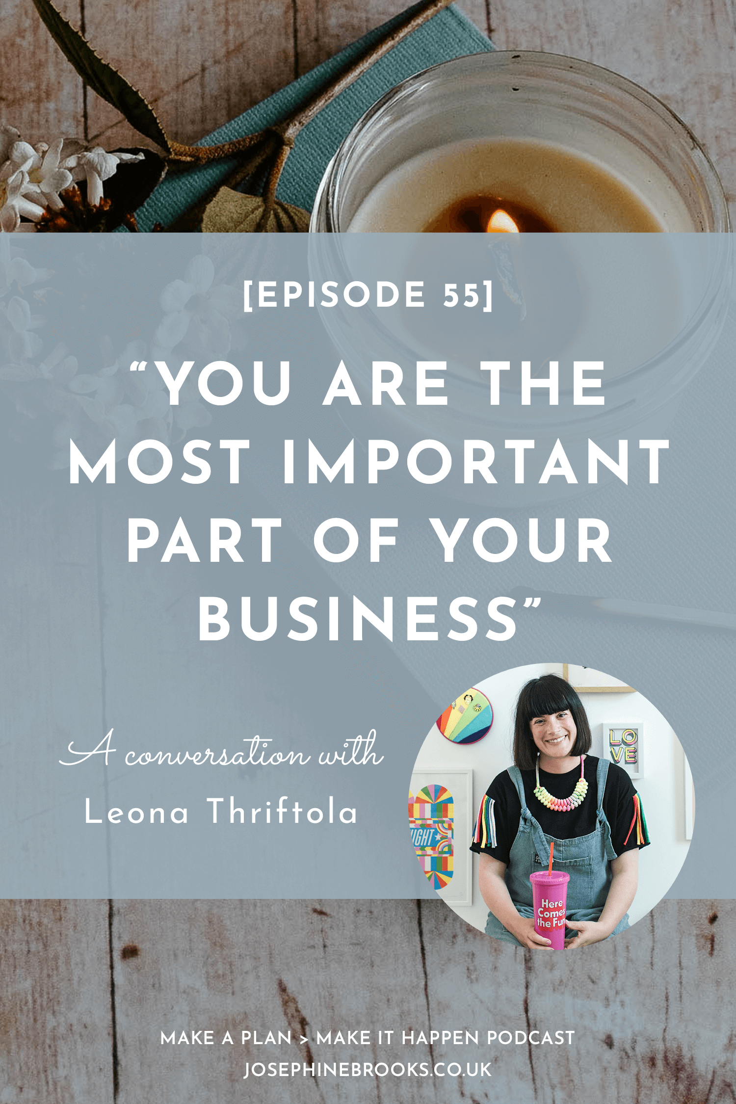 You are the most important part of your business - Leona Thriftola - Make a Plan Make it Happen podcast - Hosted by Josephine Brooks