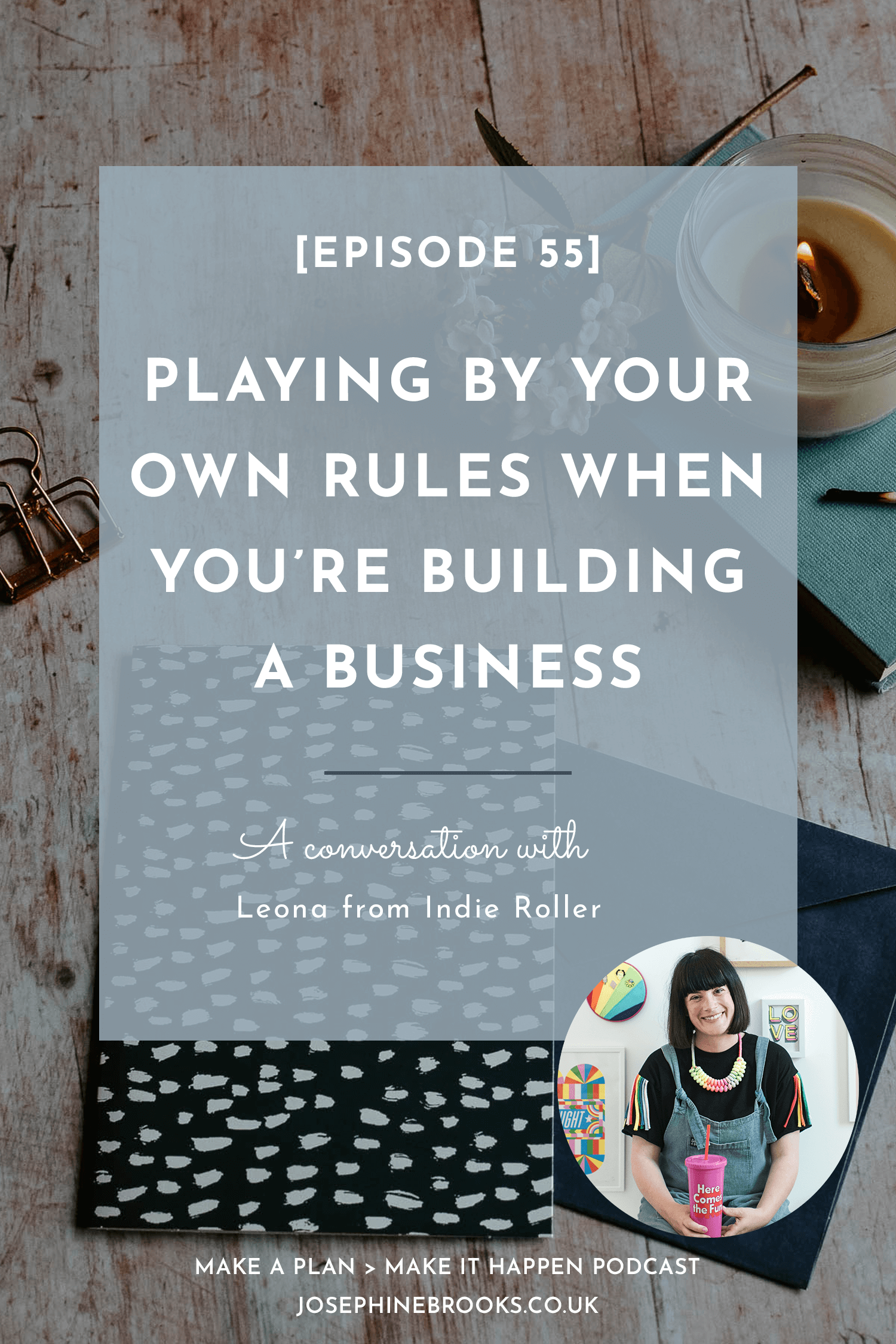 Playing by your own rules when you're building a business with Leona Thriftola - Make a Plan Make it Happen podcast - Hosted by Josephine Brooks