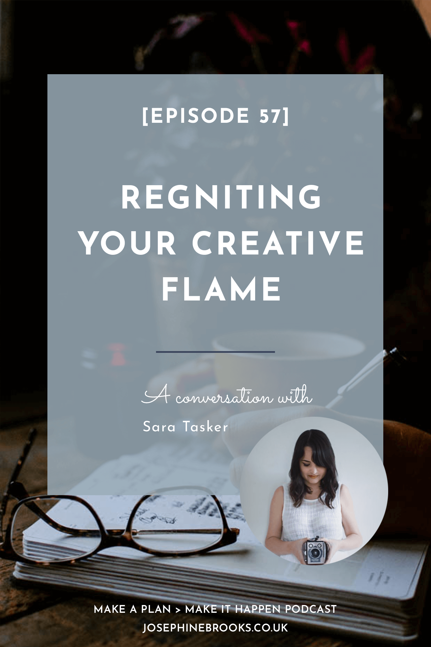 Regniting Your Creative Flame - Sara Tasker on Make a Plan Make it Happen podcast with Josephine Brooks