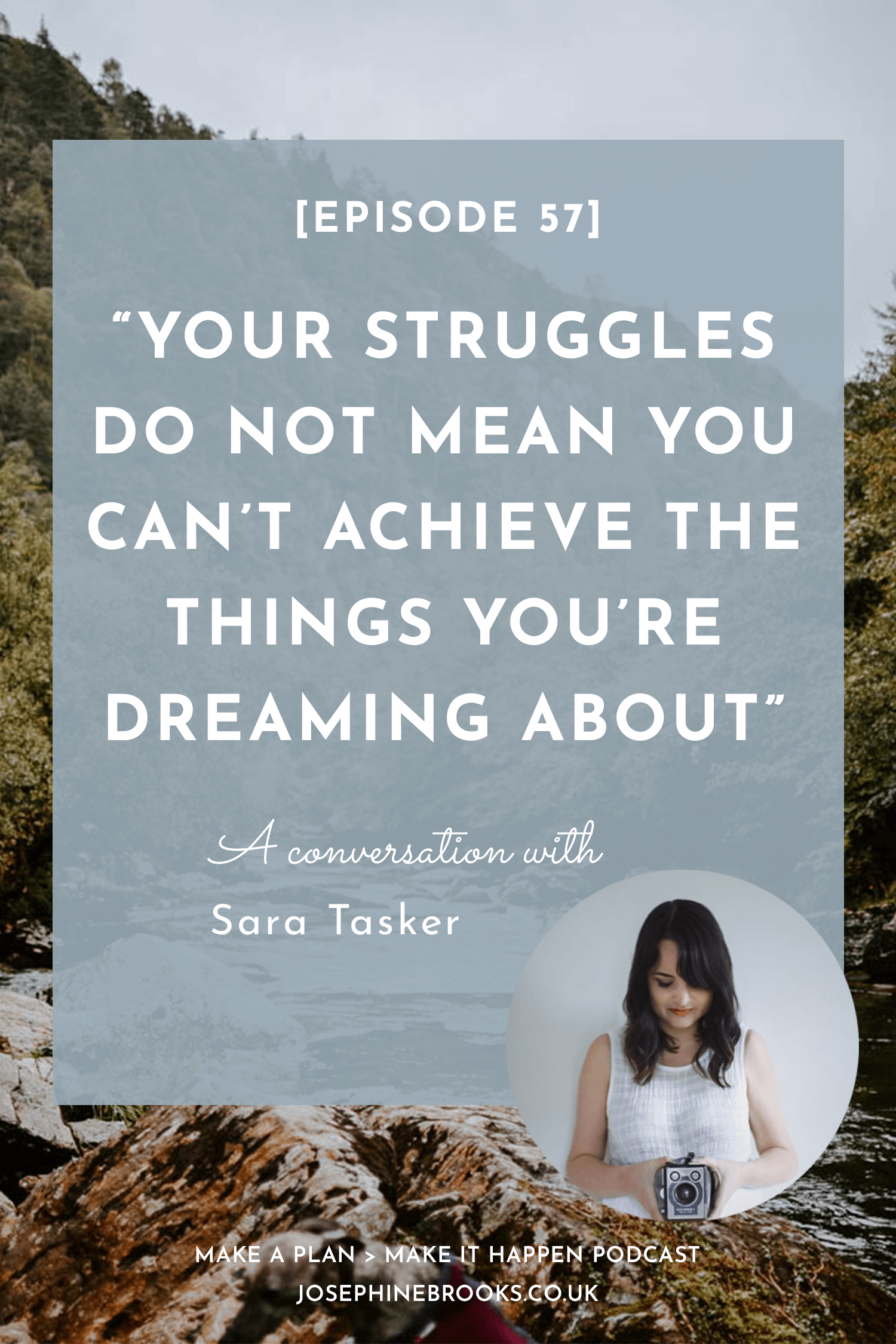 Sara Tasker Quote - on struggles with building a business. Episode 57 of Make a Plan, Make it Happen podcast hosted by Josephine Brooks