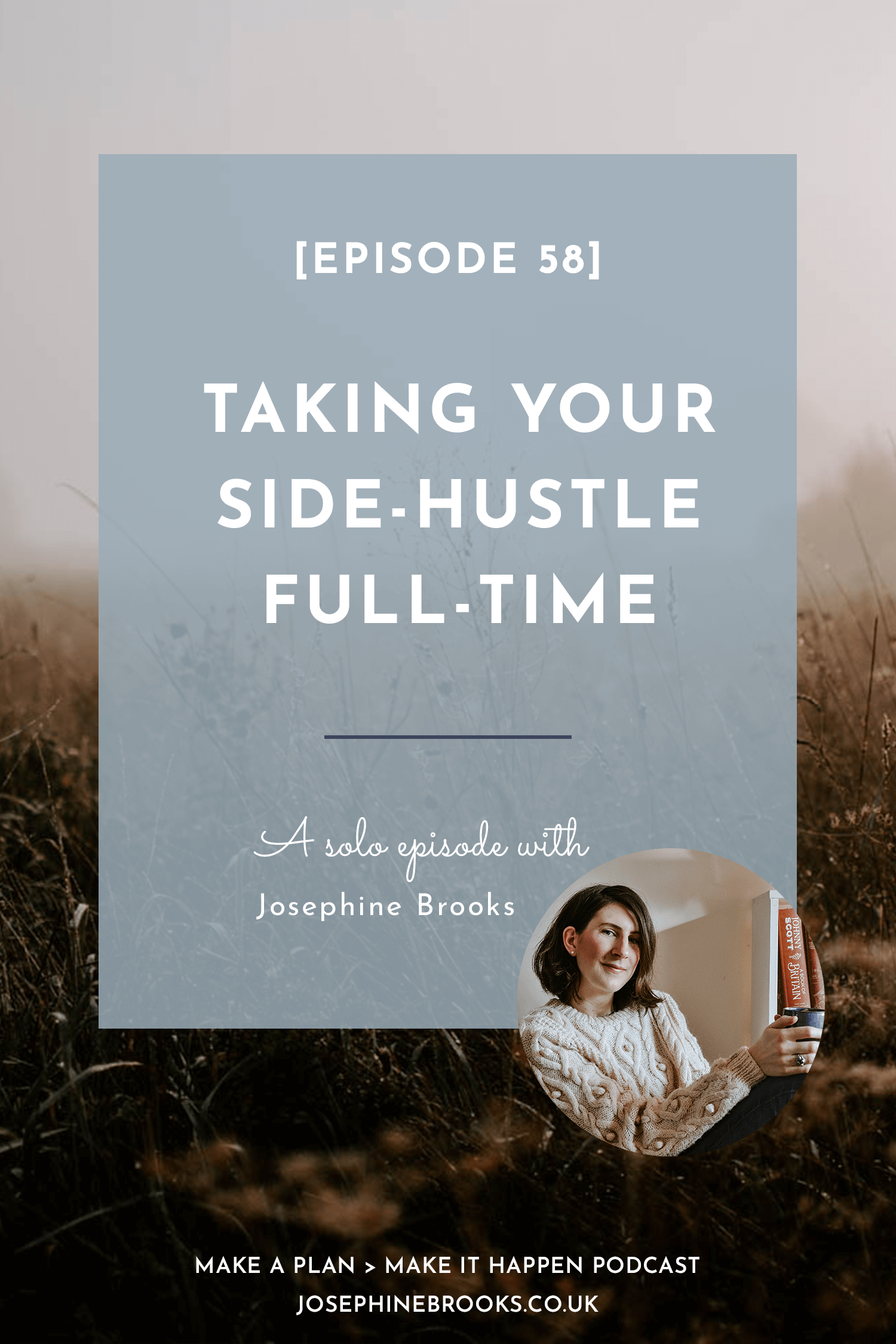 Taking your side-hustle full time - Josephine Brooks | Make a Plan, Make it Happen podcast | Escaping your 9-5 by growing your own business | How to build a business