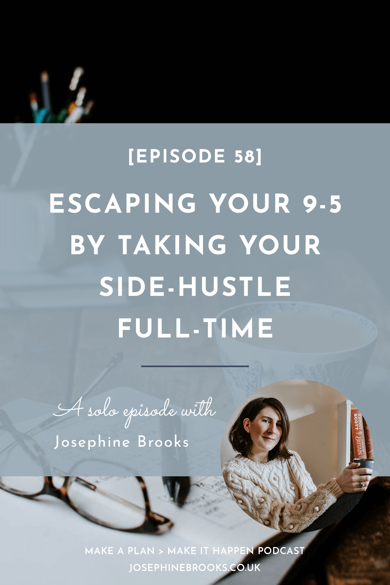 Escaping your 9-5 by taking your side-hustle full-time with Josephine Brooks - Make a Plan Make it Happen podcast