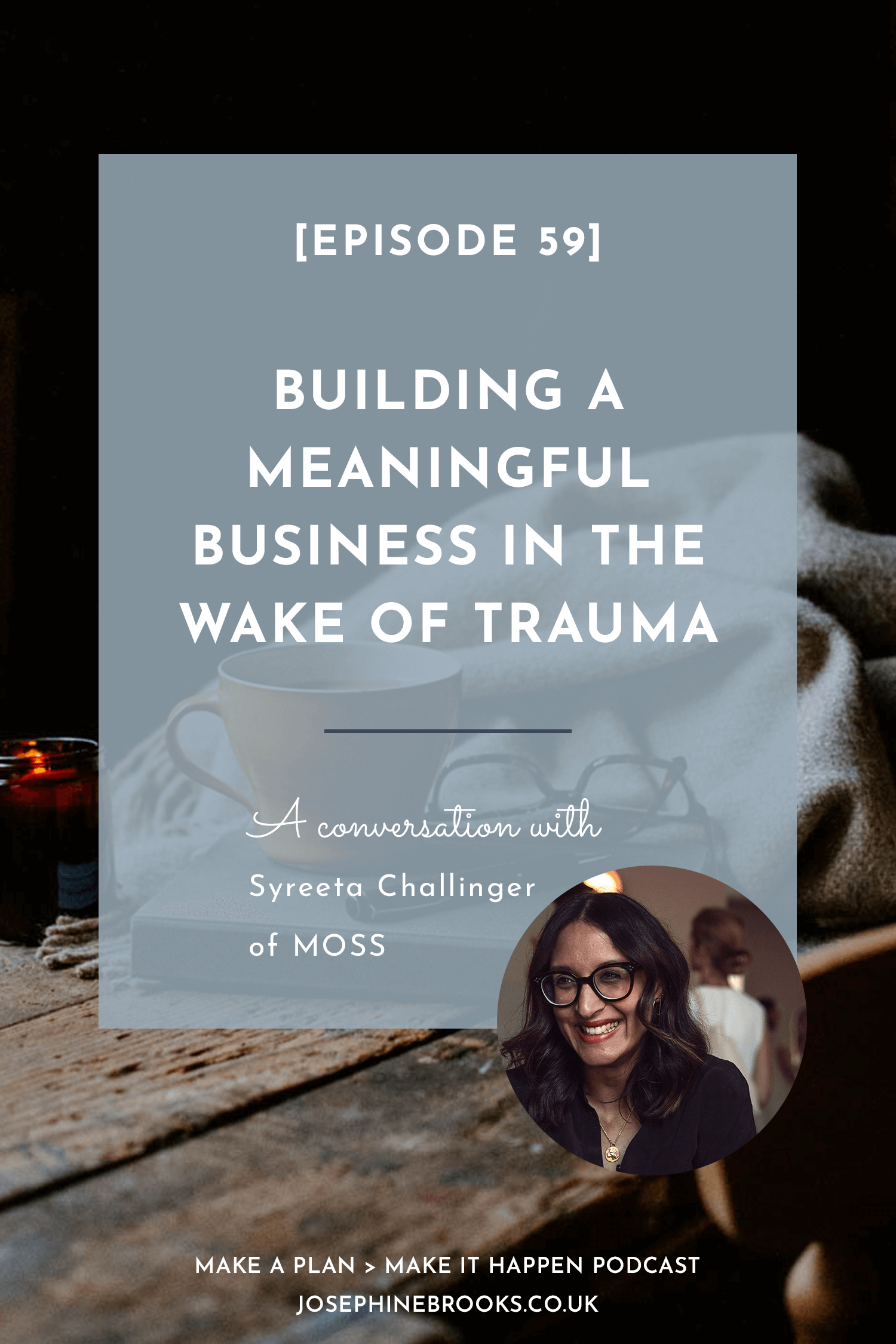 Building a meaningful business in the wake of trauma - Episode 59 of Make a Plan, Make it Happen - A conversation with Syreeta Challinger of Moments of Sense and Style MOSS.png