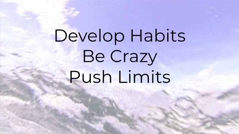 Develop Habits - Be Crazy - Push Limits