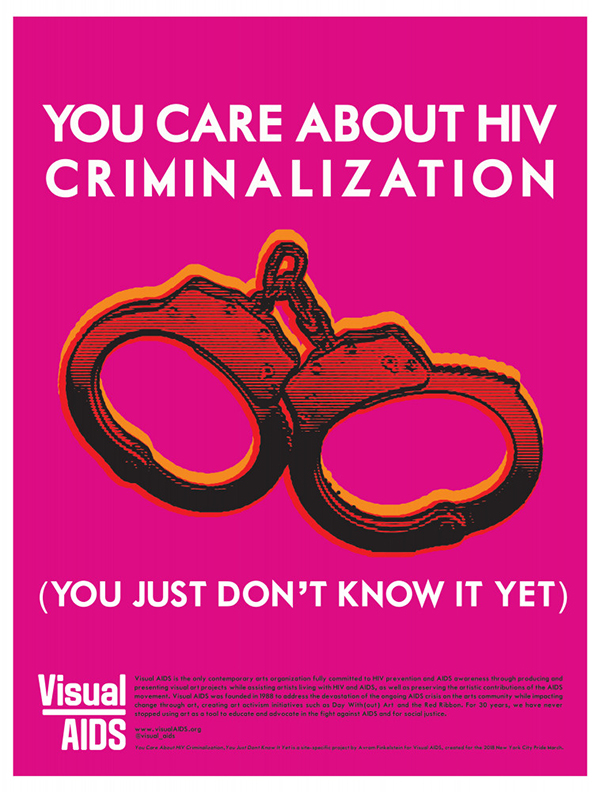 """Visual AIDS Criminalization broadside. Courtesy of Visual AIDS. [image description: dark pink poster with orange and black handcuffs and the text in white saying """"YOU CARE ABOUT HIV CRIMINALIZATION (YOU JUST DON'T KNOW IT YET)""""]"""
