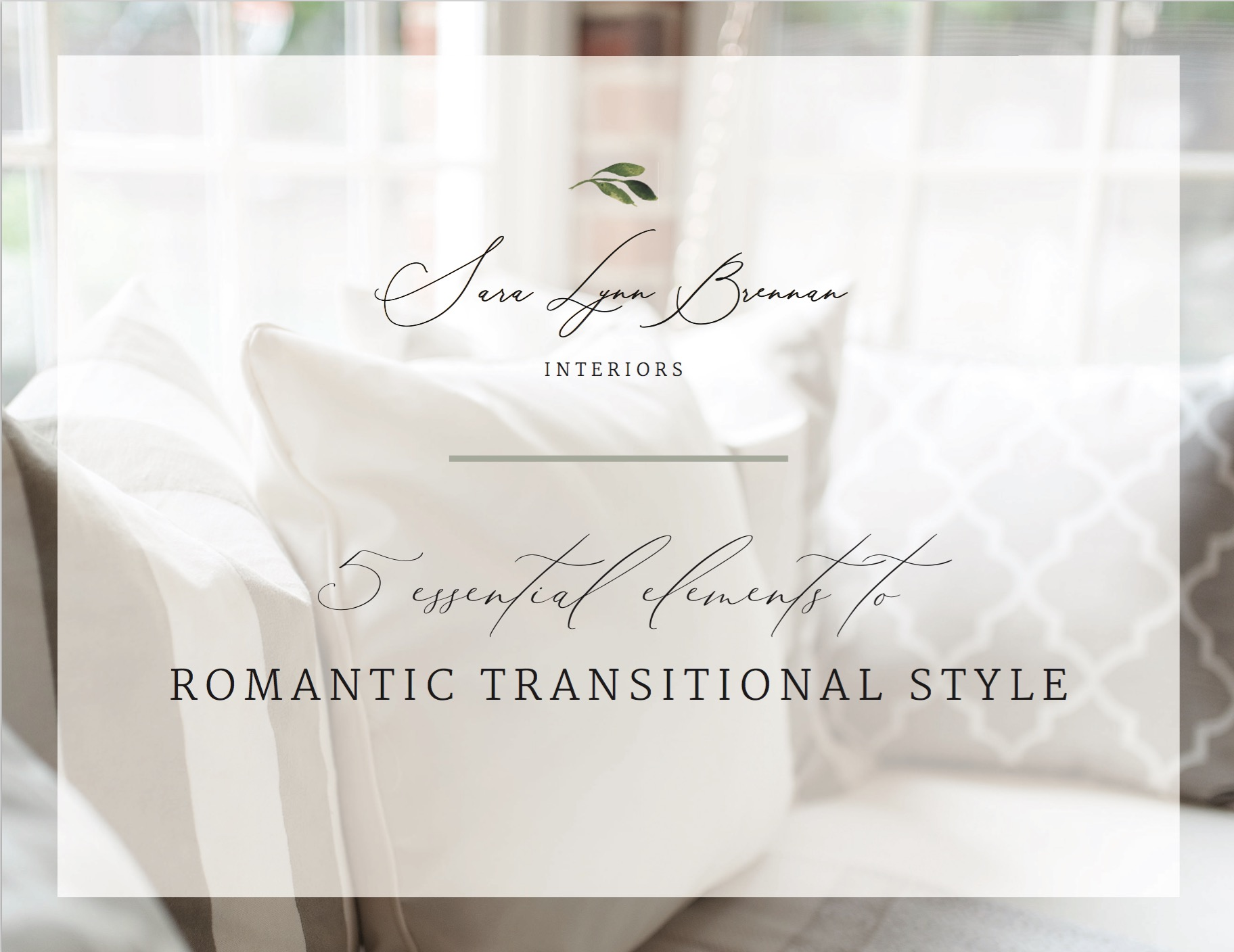 """5 Essential Elements to Romantic Transitional Style"" written by Sara Lynn Brennan - FREE: Our Gift to You!(Click to Learn More)"
