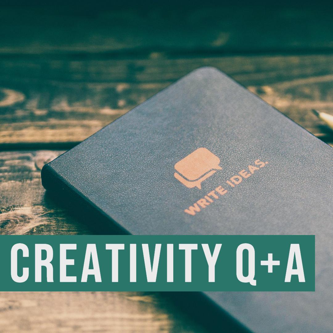 Creativity Q+A