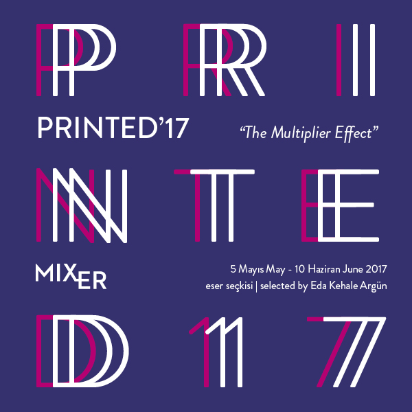 "Printed '17: The Multiplier Effect    (2017)   The 2017 selection, which brings together works from modern as well as contemporary masters, has been put together by Eda Kehale Argün. Kehale herself studied Printmaking at Northwestern University's Art Department. In Printed '17 ""The Multiplier Effect"", Mixer focuses on making noteworthy artists accessible to a wider audience. By including works spanning 30 years and a wide range of media in the selection, Kehale aspires to share with the audience the 'multiplier effect' of editioned artworks in different dimensions of art."