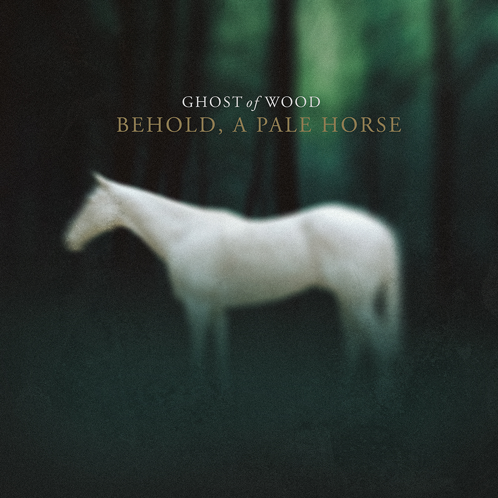 Ghost of Wood: Behold, a Pale Horse