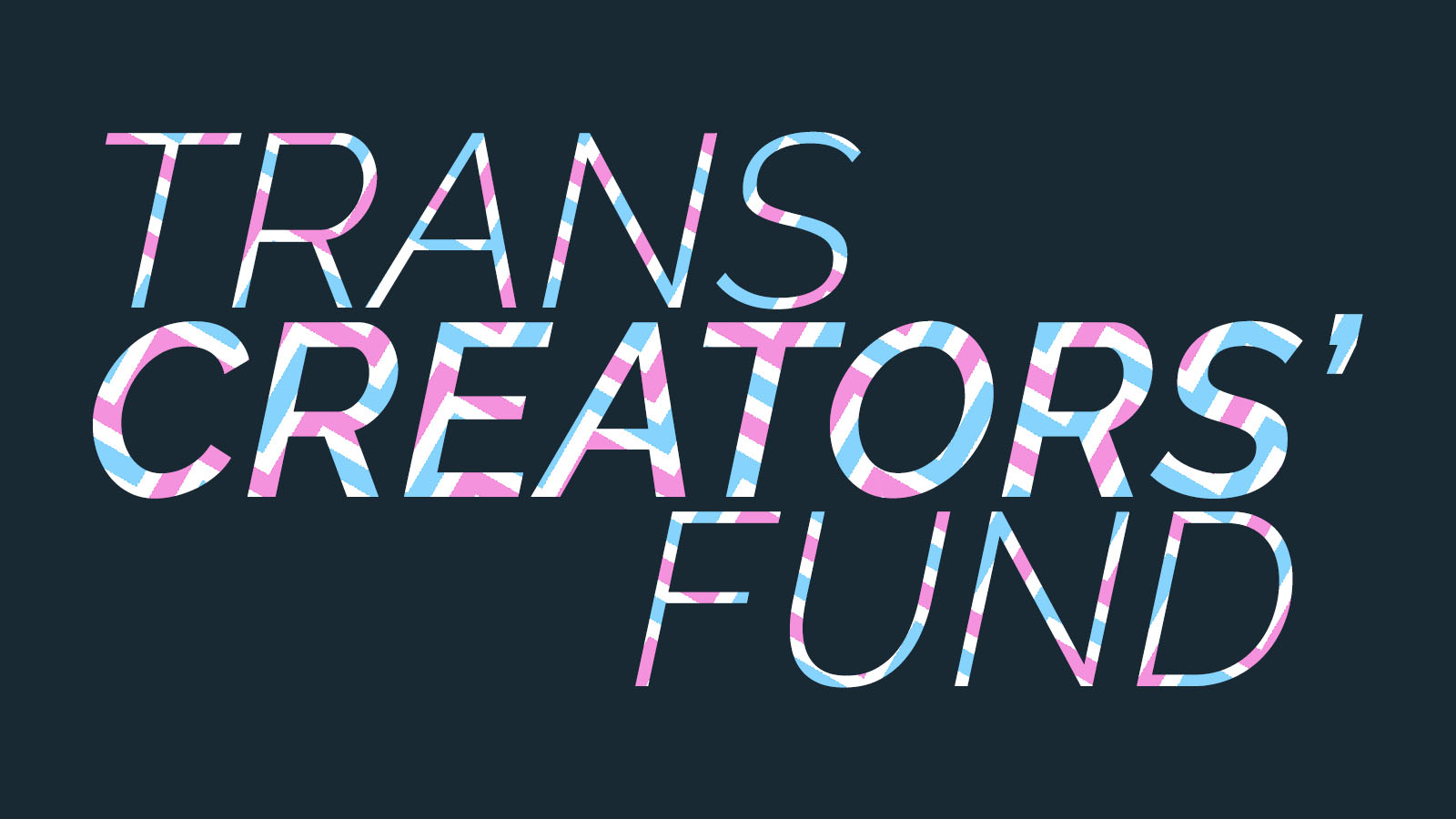 This project is made possible by the Trans Creators' Fund - Learn all about them here!