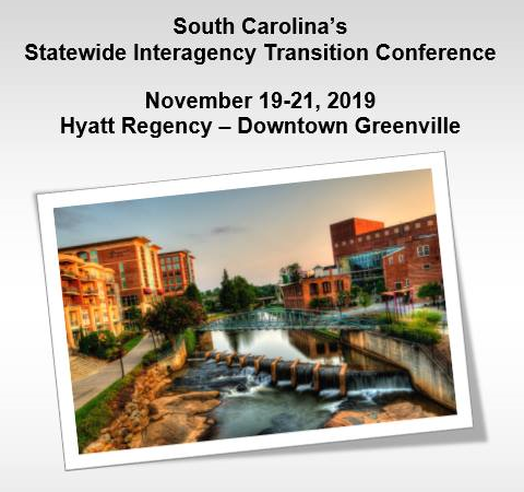 "Text that reads ""South Carolina's Statewide Interagency Transition Conference. November 19-21, 2019. Hyatt Regency - Downtown Greenville"" Below this is a photo of Downtown Greenville."