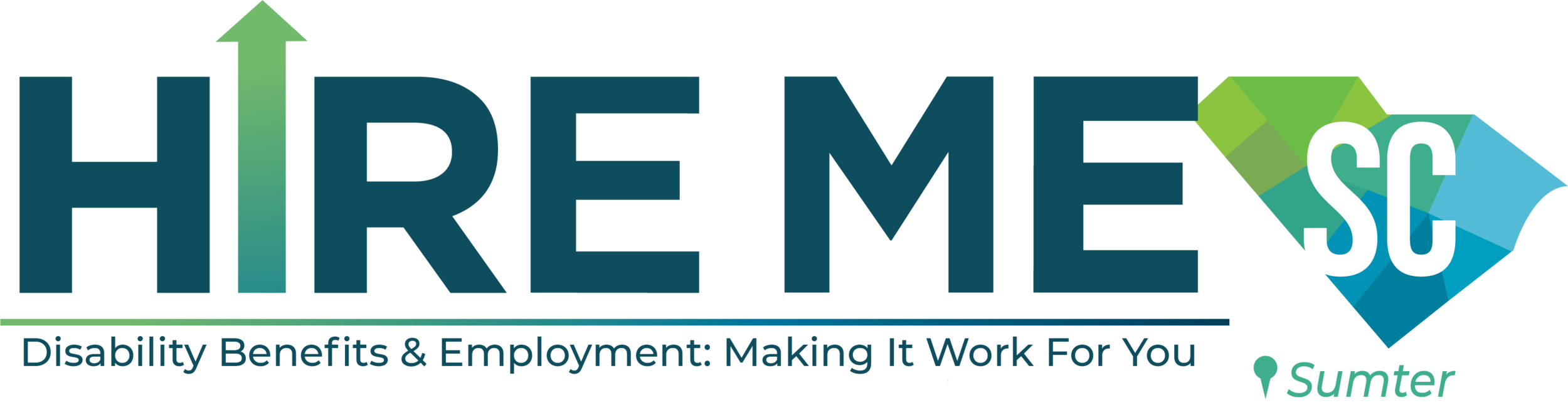 """[image: """"Hire Me"""" in dark blue with the letter """"I"""" an arrow pointing upward. Below this, it says """"Disability Benefits & Employment: Making it Work for You!"""" Next to """"Hire Me"""" is an outline of the state of SC with an """"SC"""" inside of it. Below it is a pin drop and """"Sumter"""" in green letters.]"""