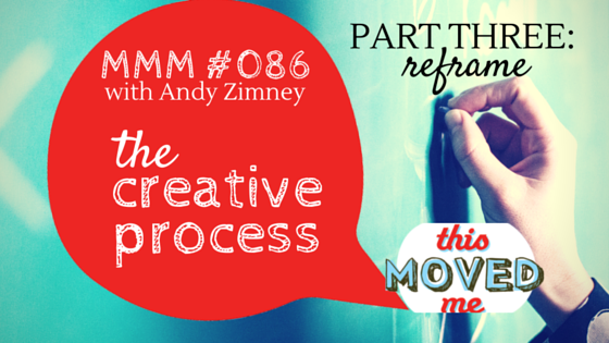 mmm-creative-process-part-3-reframe.png