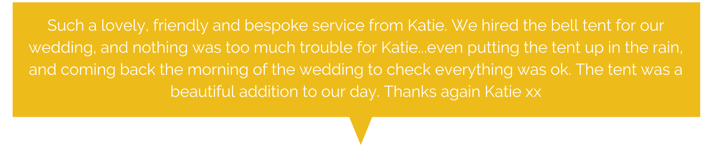 %22Katie was fantastic from the initial booking and information to setting up and collection of the bell tentThe girls loved the sleepover night, beautifully done with fairy lights, torches , personalised message , bun-3.png
